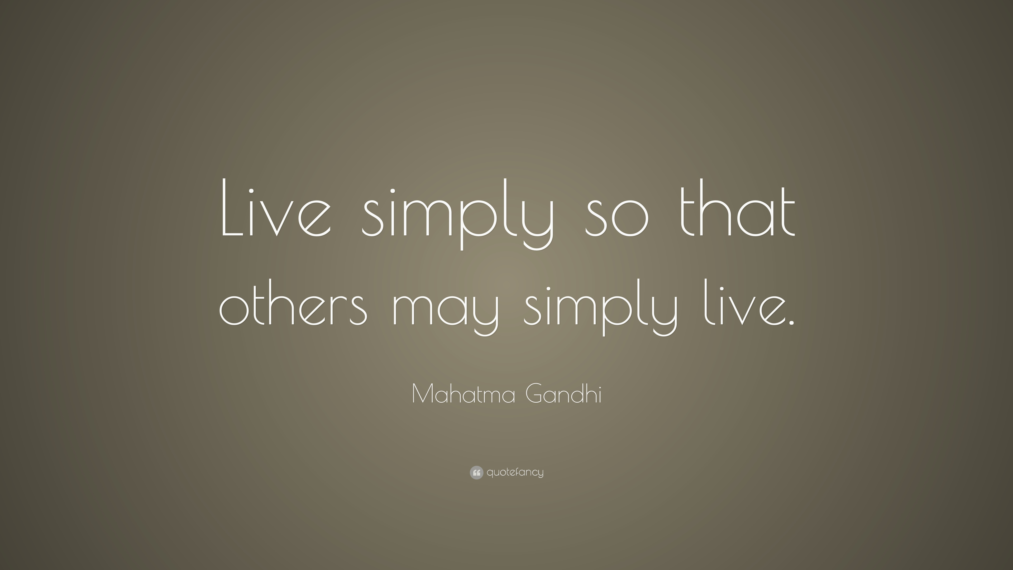 """Mahatma Gandhi Quote: """"Live Simply So That Others May"""