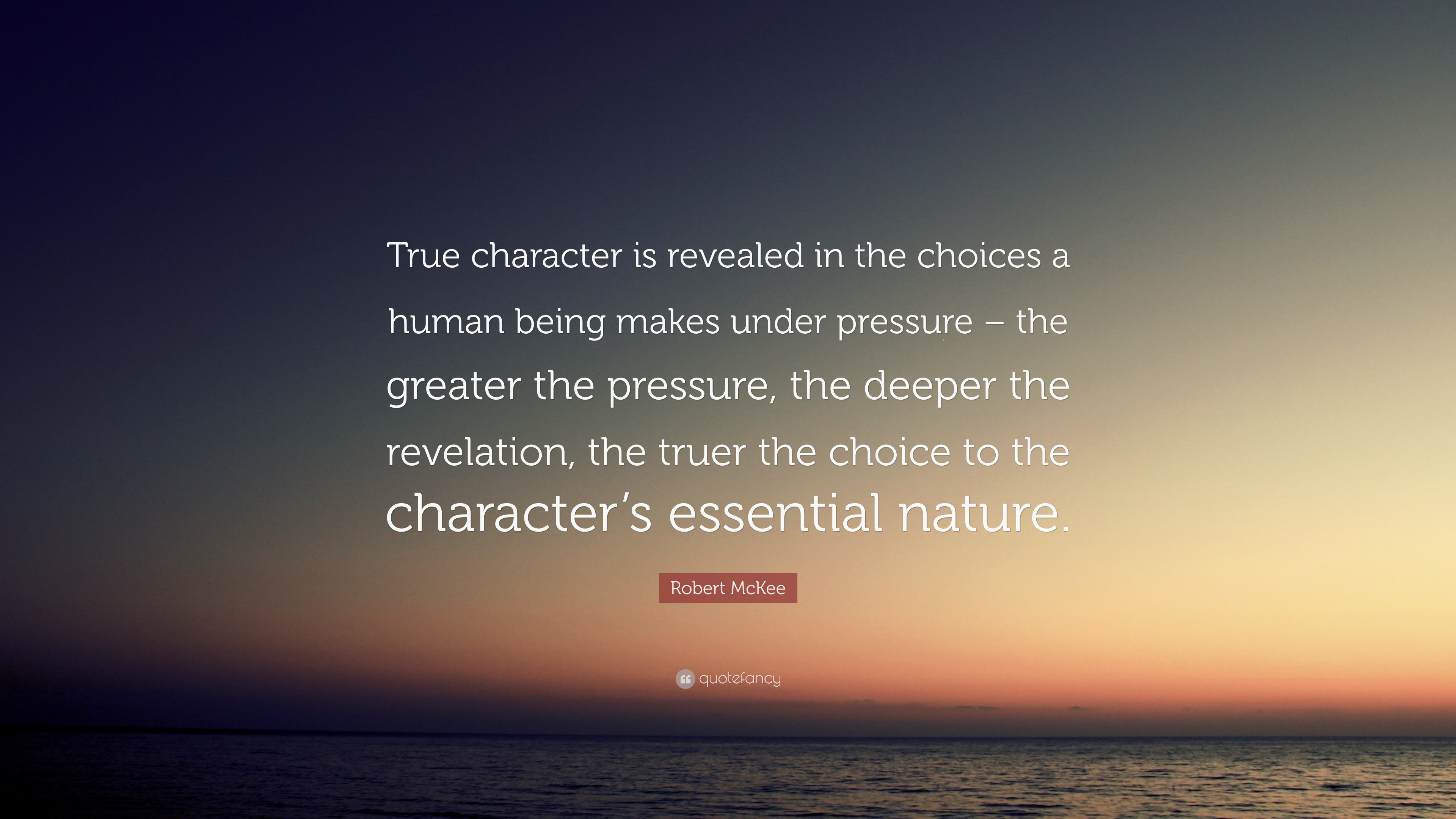 Robert Mckee Quote True Character Is Revealed In The Choices A