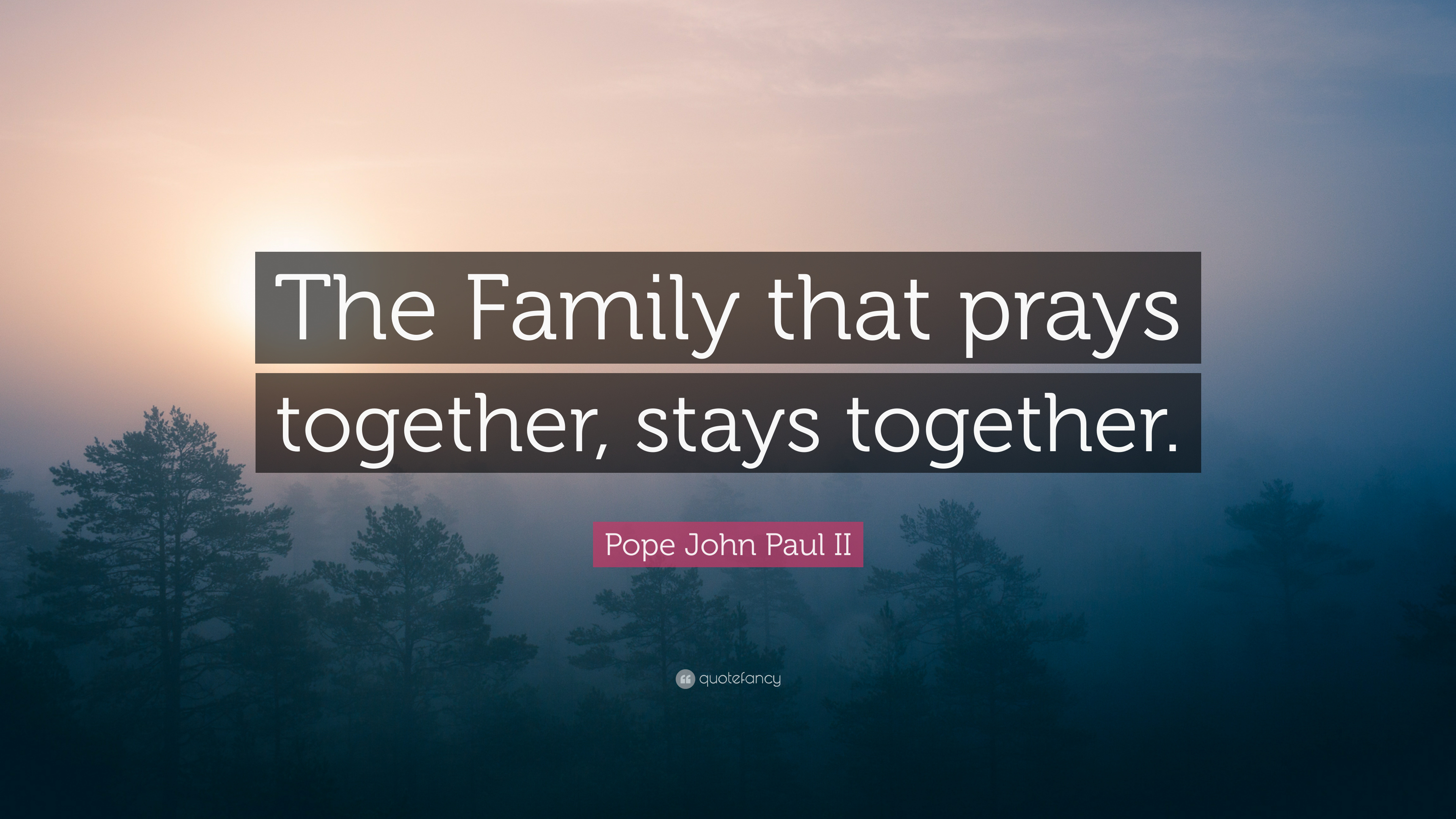 Pope John Paul Ii Quote The Family That Prays Together Stays