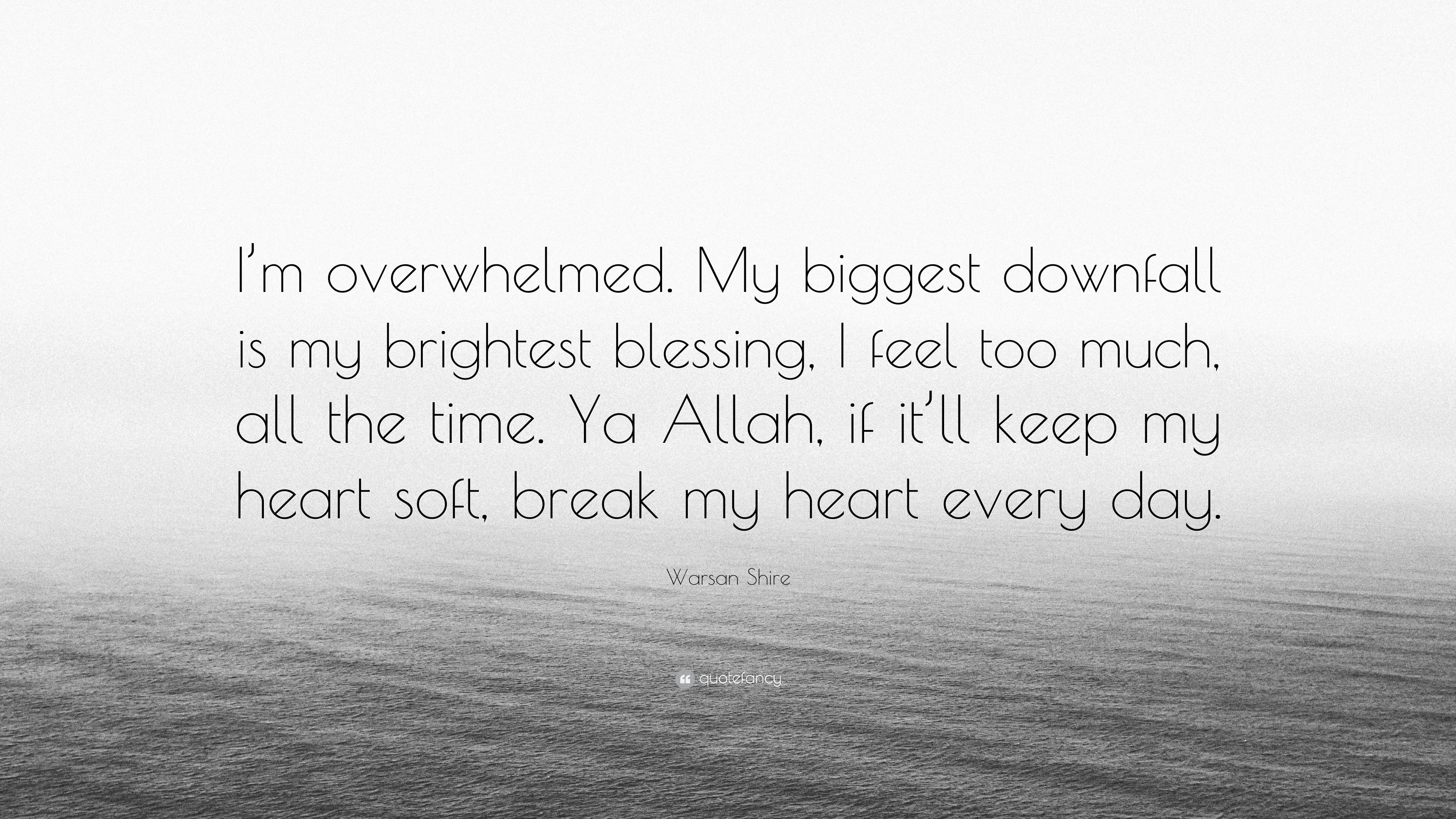 """Warsan Shire Quote: """"I\'m overwhelmed. My biggest downfall is ..."""