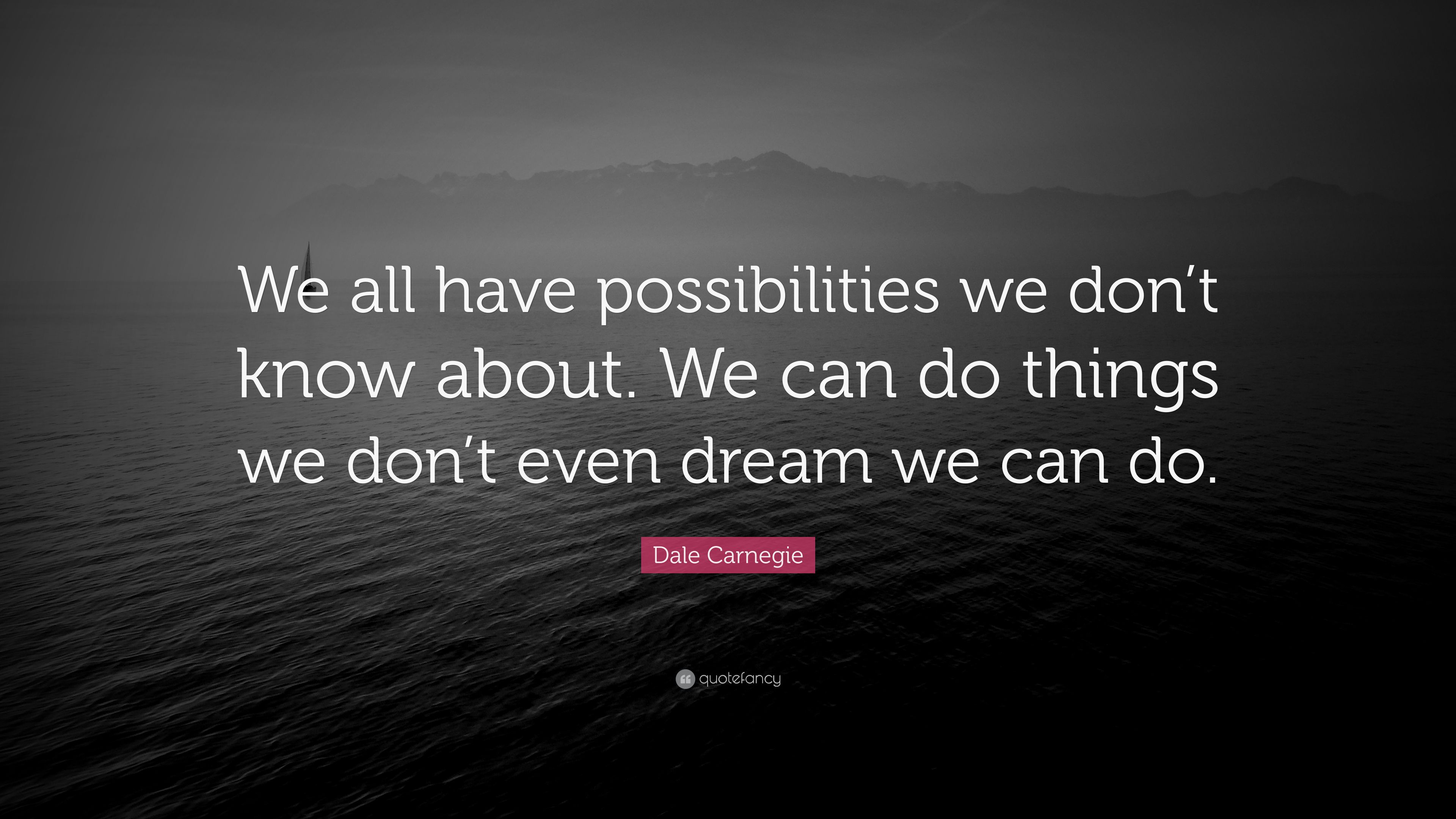 """We Mock What We Don T Understand Quote: Dale Carnegie Quote: """"We All Have Possibilities We Don't"""