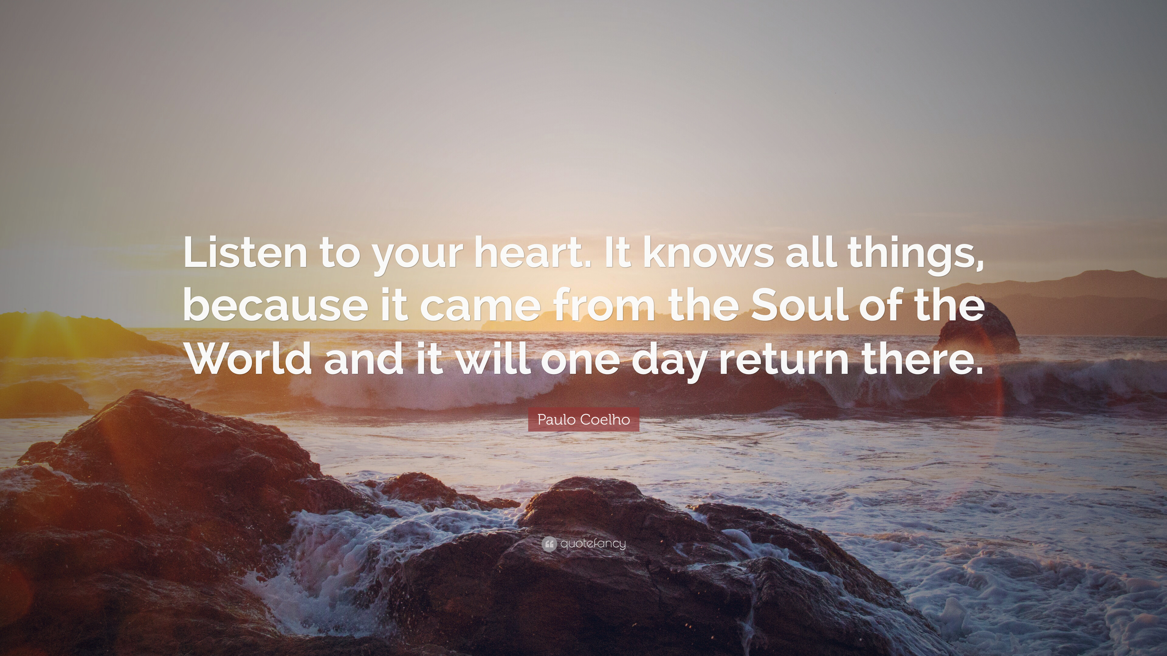 Paulo Coelho Quote Listen To Your Heart It Knows All Things