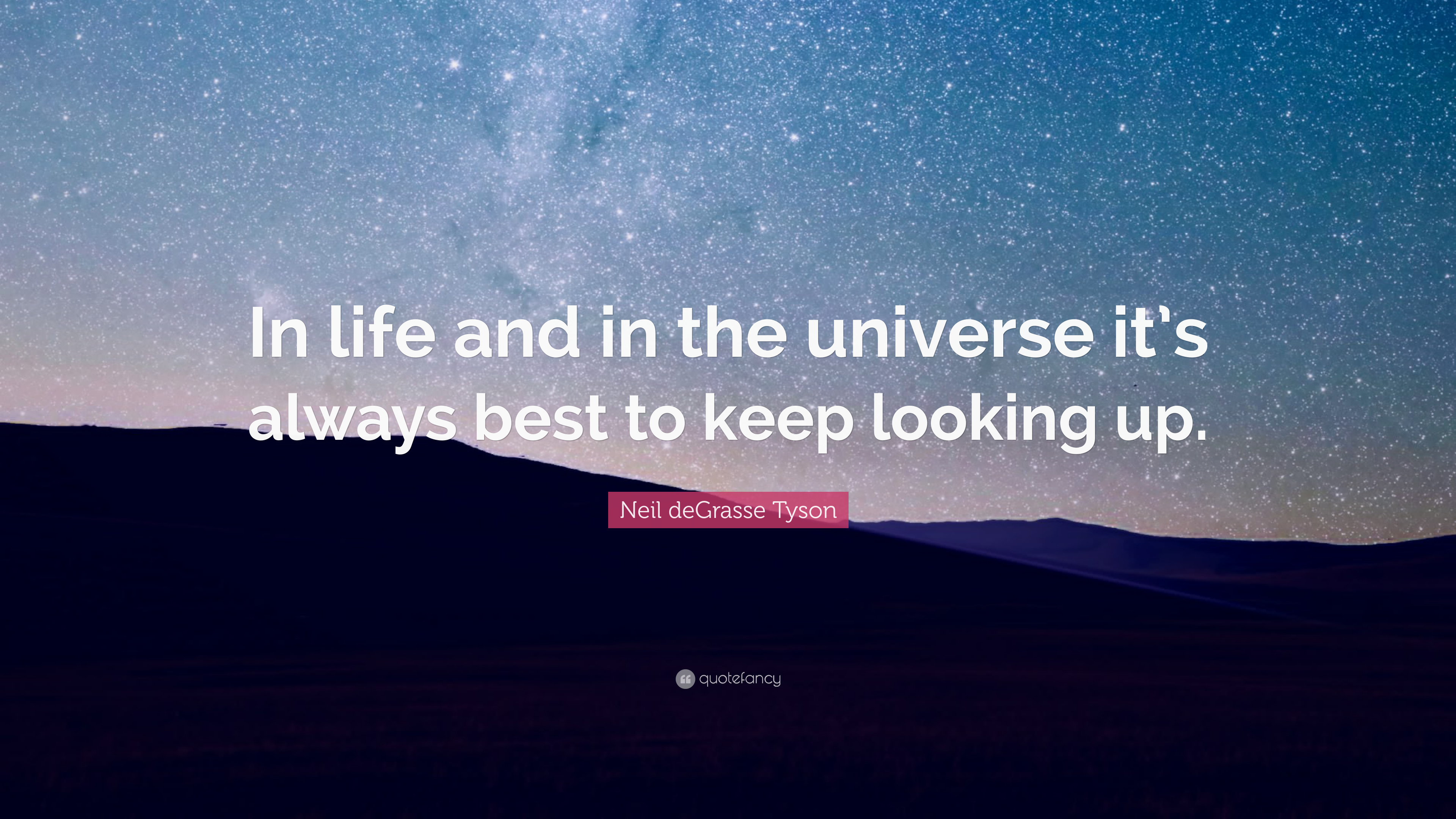Neil Degrasse Tyson Quote In Life And In The Universe Its Always