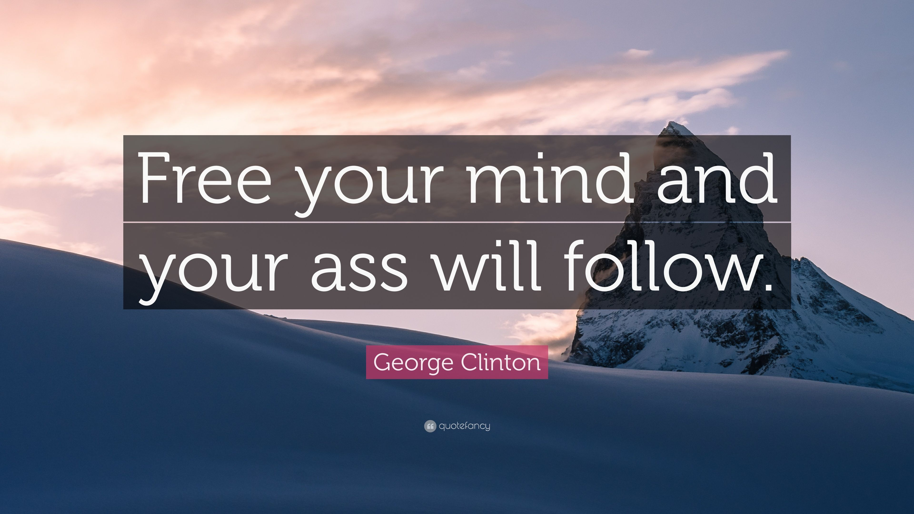 "Free Your Mind Quotes George Clinton Quote ""Free Your Mind And Your Ass Will Follow"
