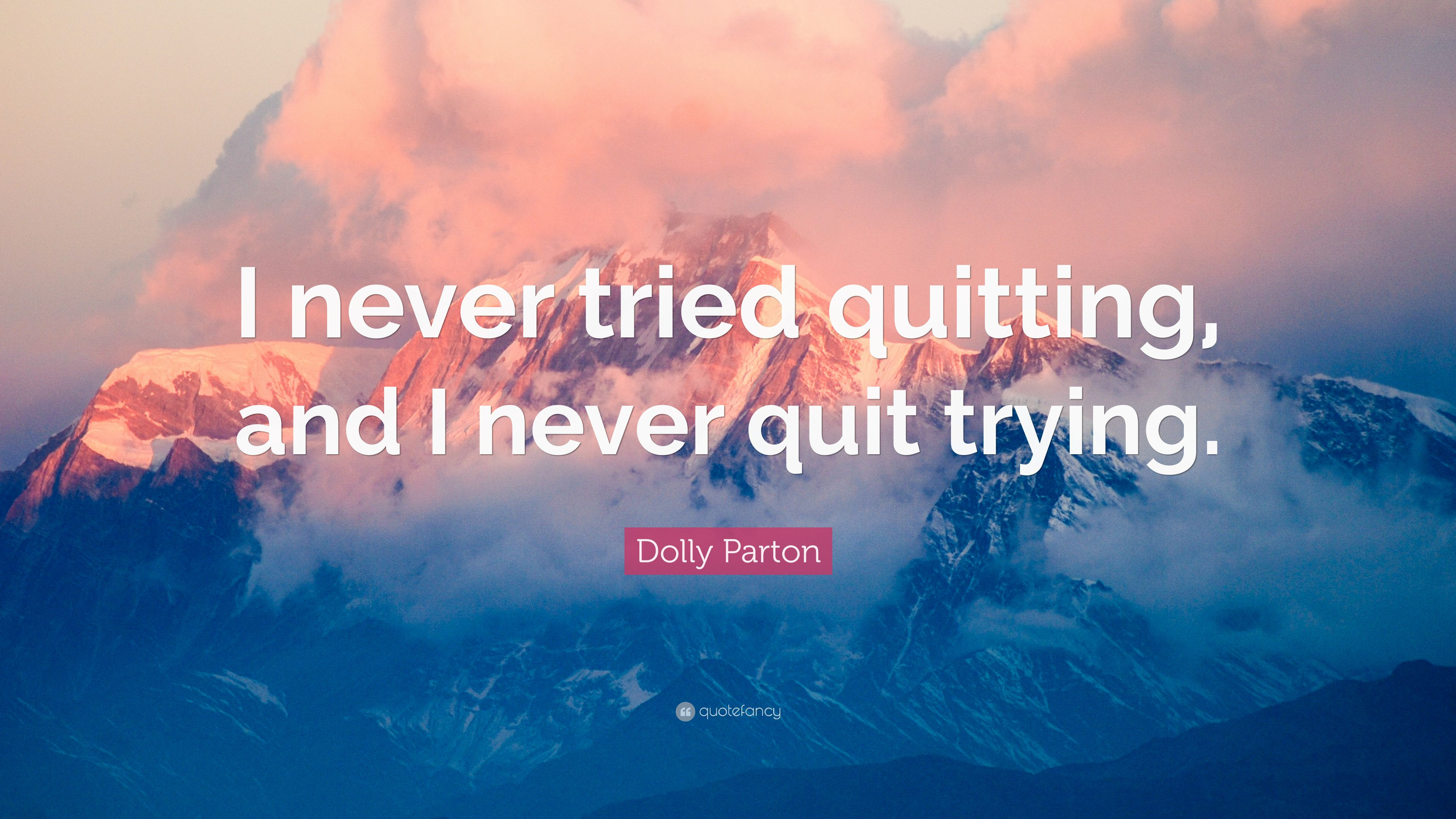 Dolly parton quote i never tried quitting and i never - Quit wallpaper ...