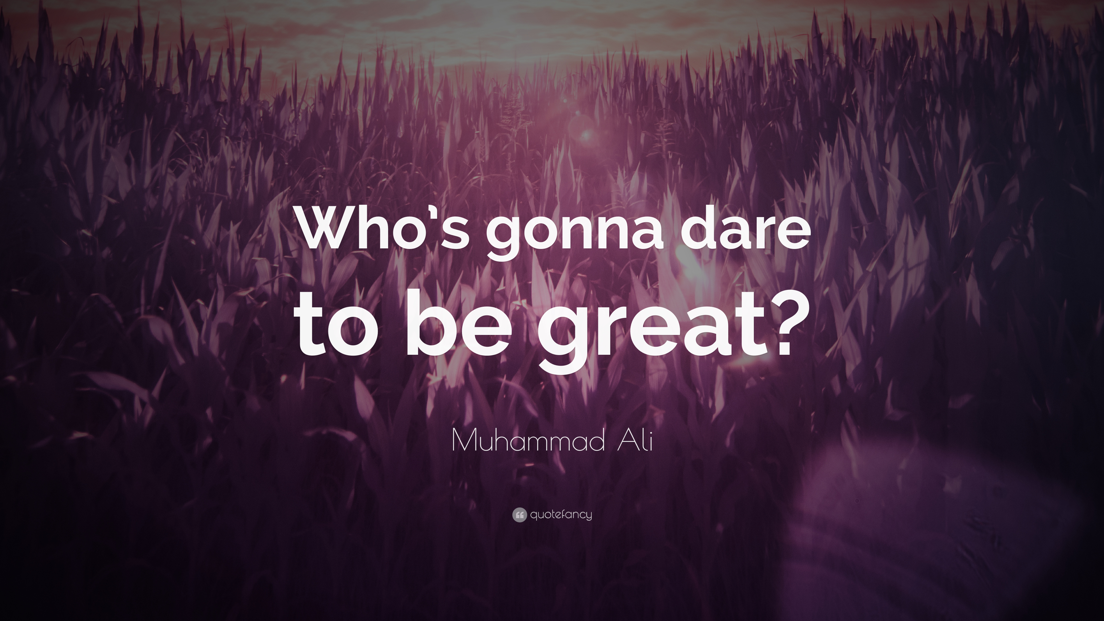 muhammad ali quote   u201cwho u2019s gonna dare to be great  u201d  12