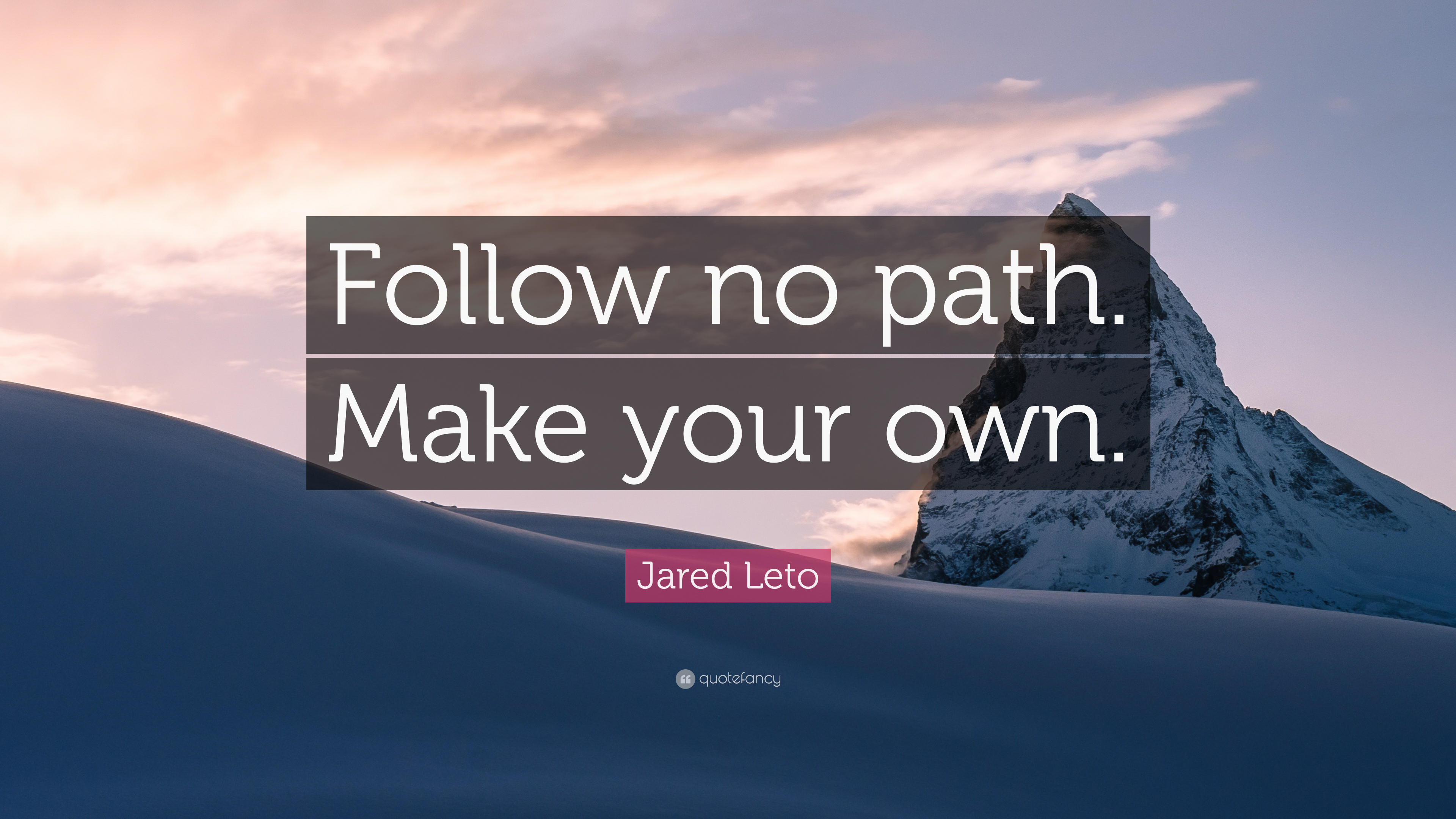 """Jared Leto Quote: """"Follow no path. Make your own."""" (12 ..."""
