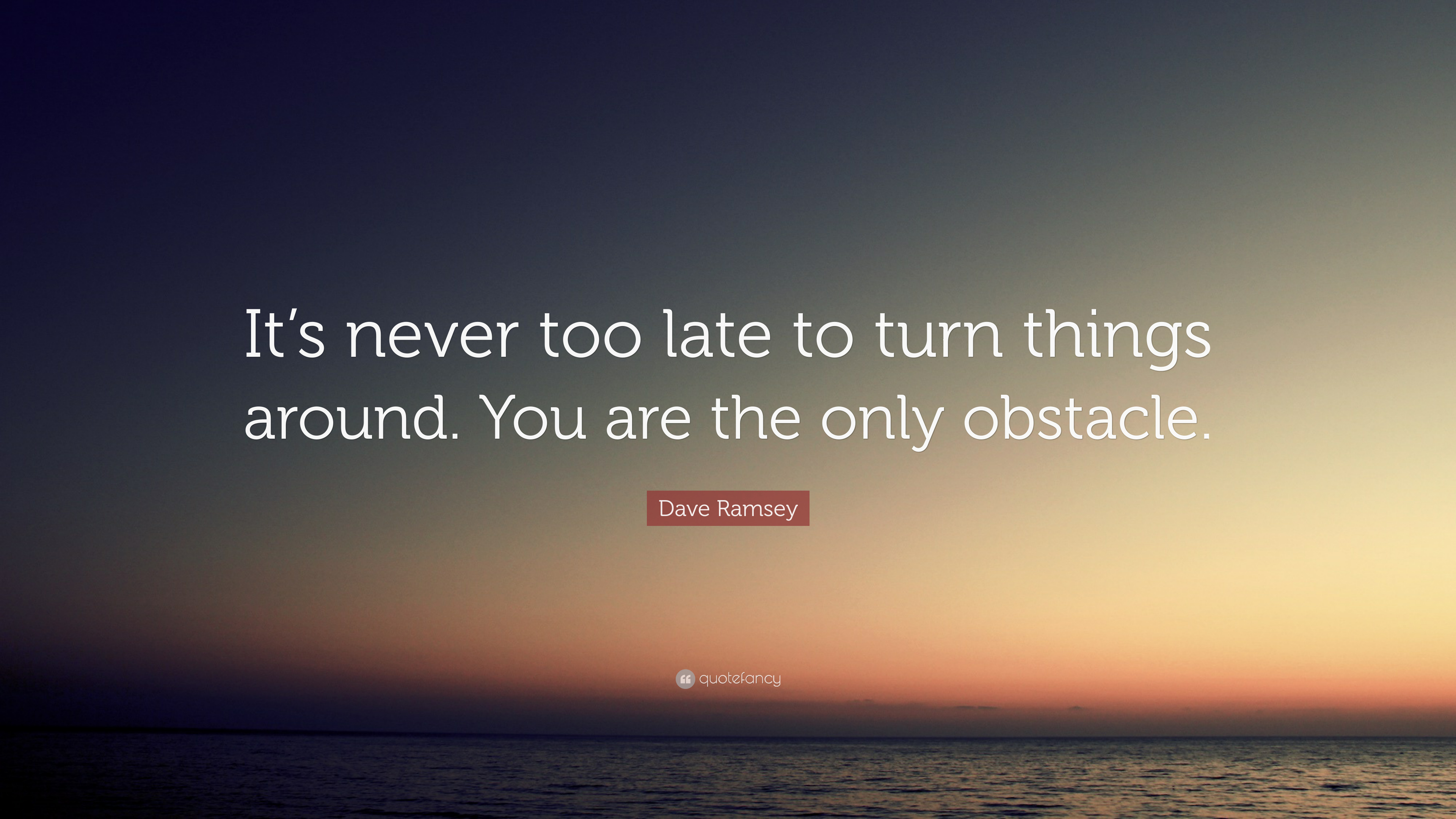 Dave Ramsey Quote Its Never Too Late To Turn Things Around You