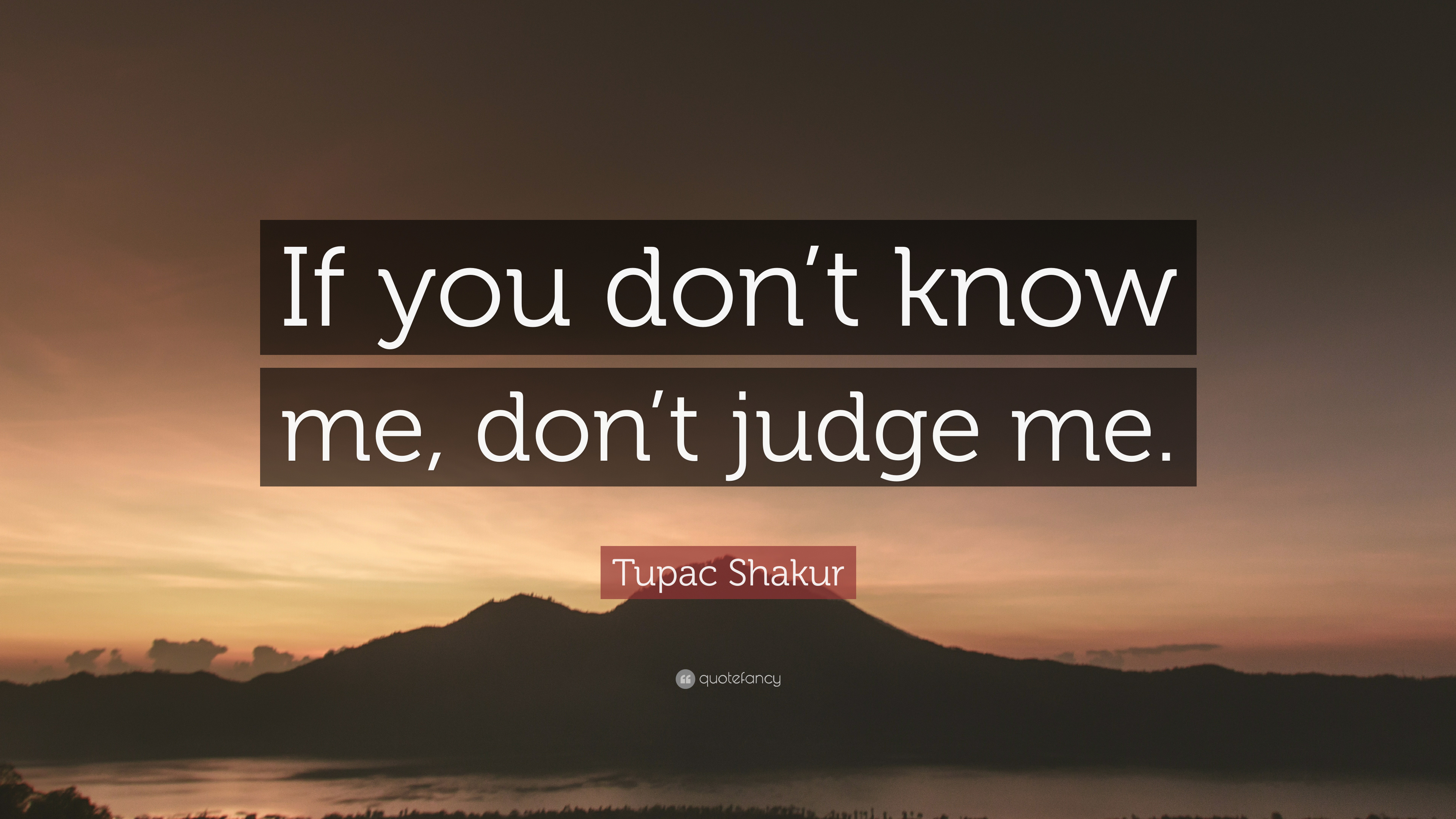 Tupac Shakur Quote If You Dont Know Me Dont Judge Me 12