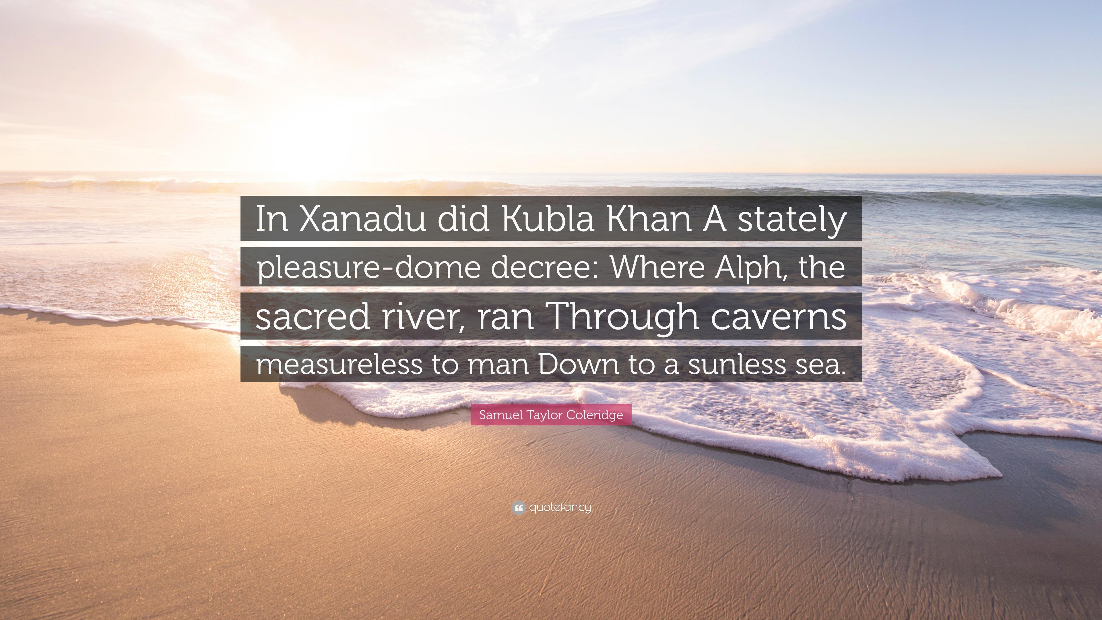 "Samuel Taylor Coleridge Quote: ""In Xanadu did Kubla Khan A"