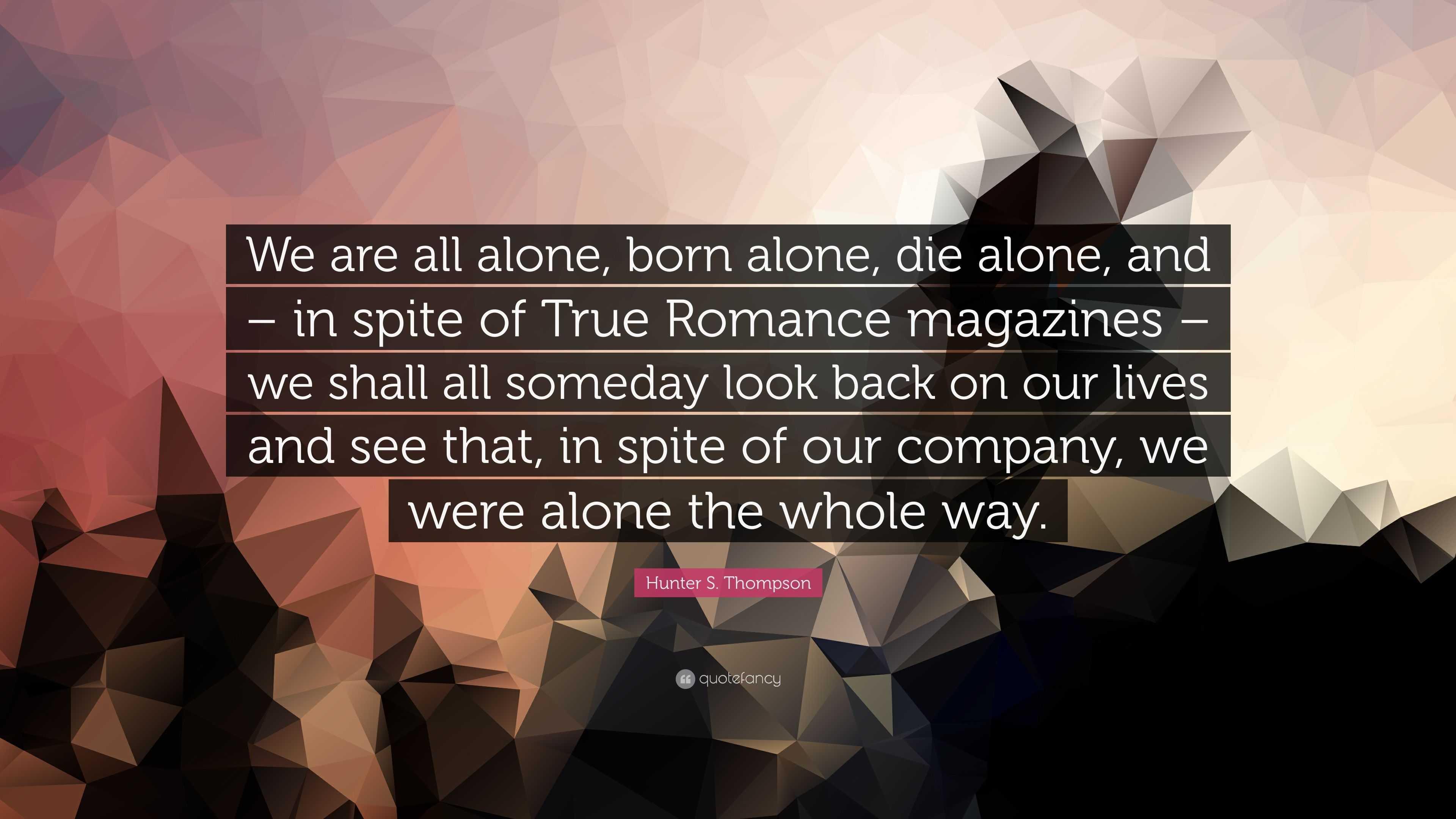"""Hunter S. Thompson Quote: """"We Are All Alone, Born Alone"""