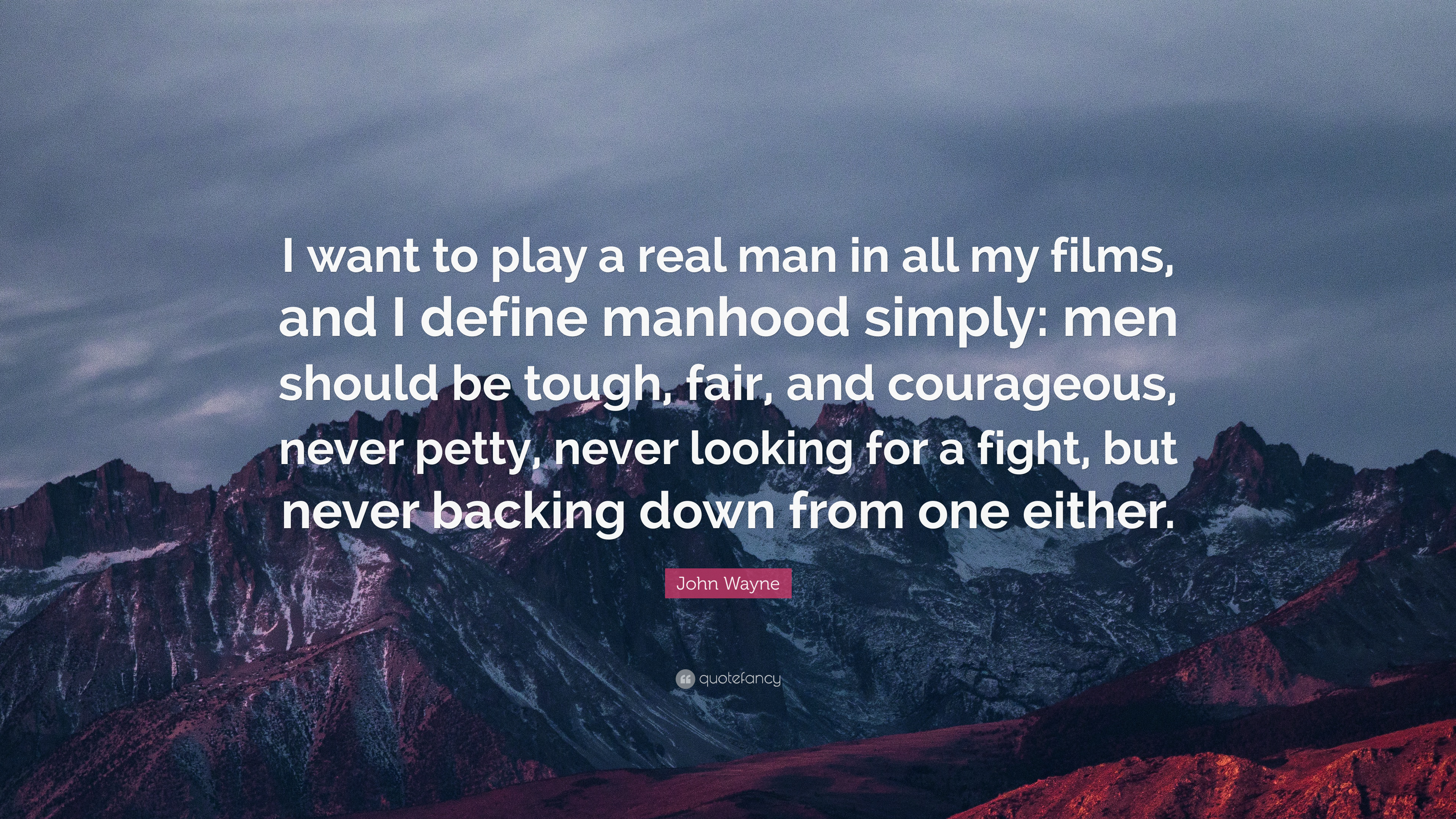 "John Wayne Quote: ""I want to play a real man in all my films ..."