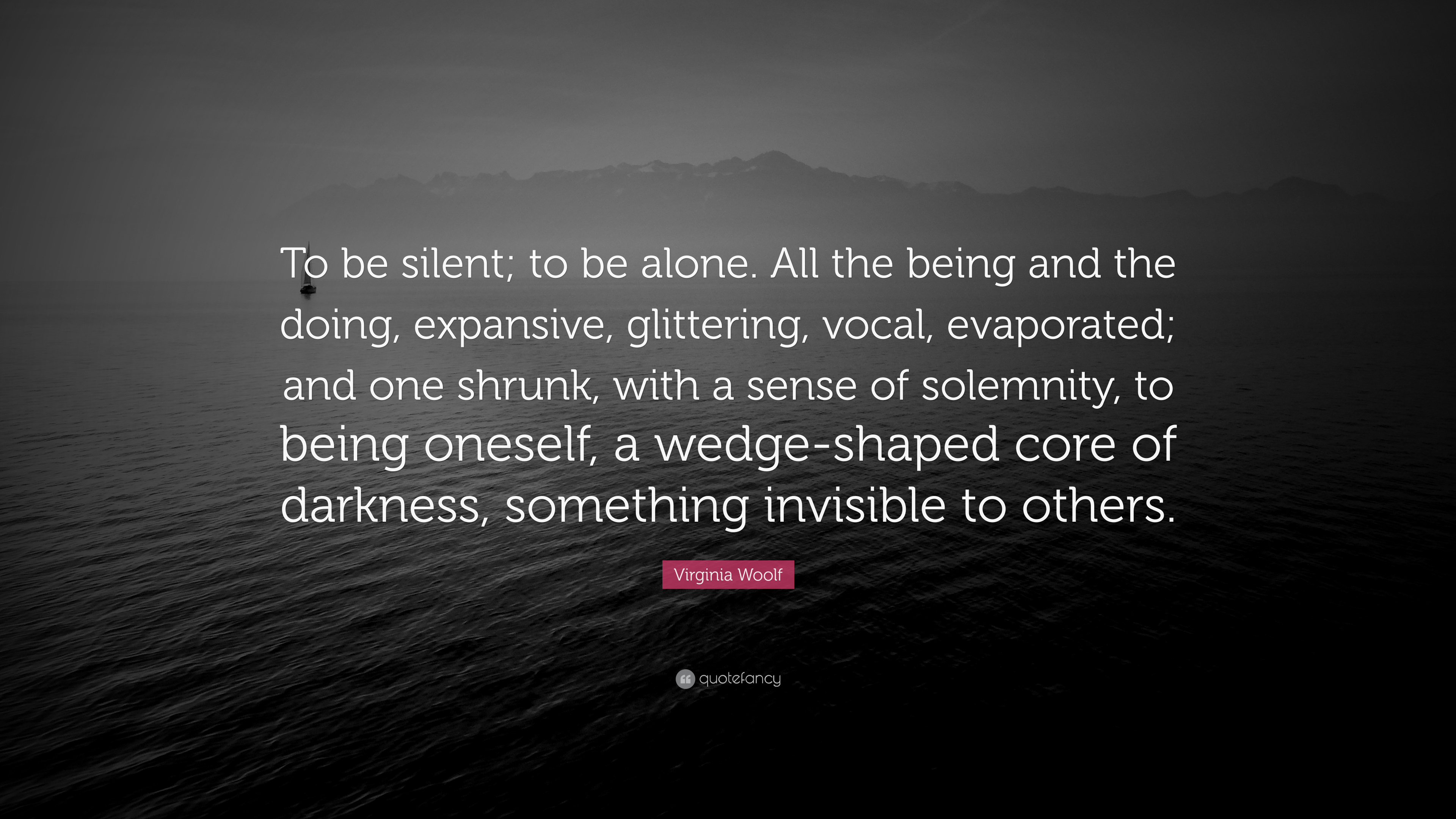 """Virginia Woolf Quote: """"To Be Silent; To Be Alone. All The"""