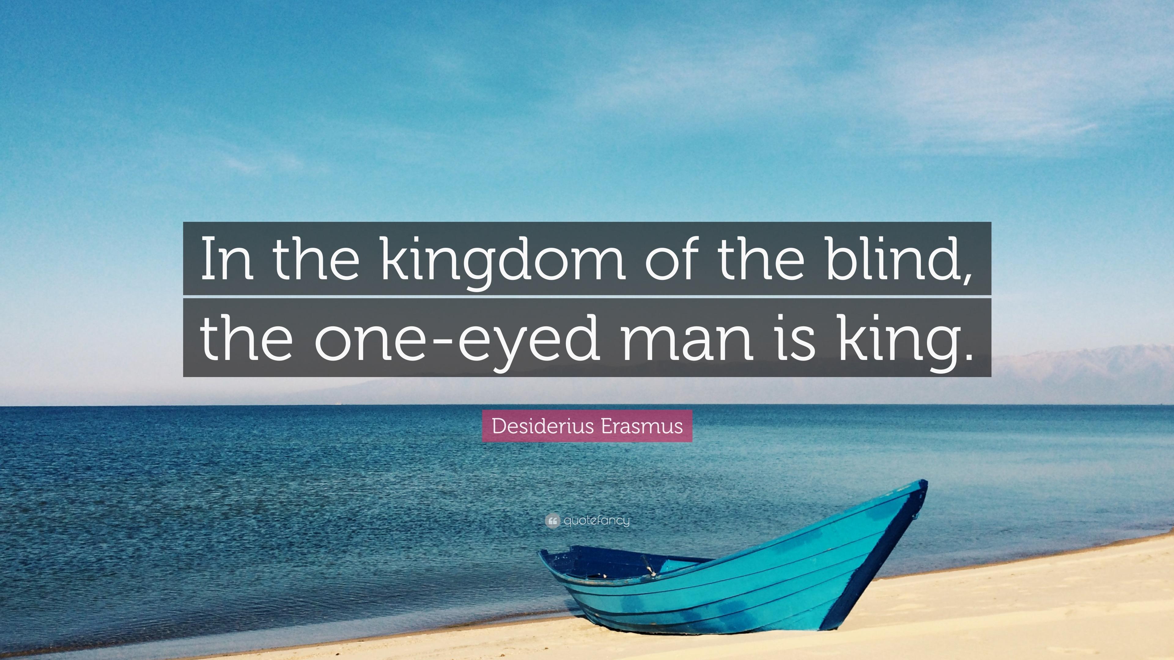 "Desiderius Erasmus Quote: ""In The Kingdom Of The Blind"
