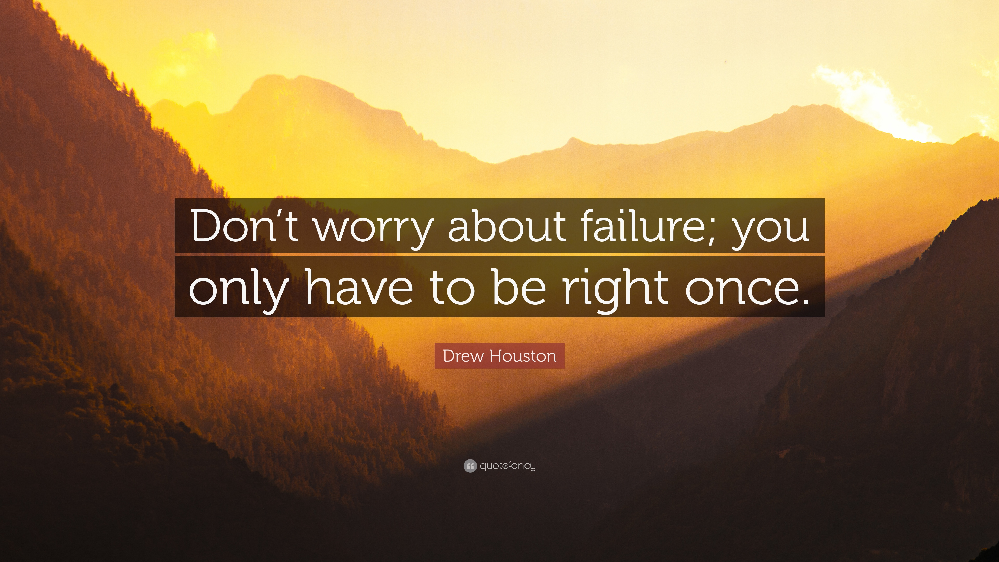 Business Quotes Dont Worry About Failure You Only Have To Be