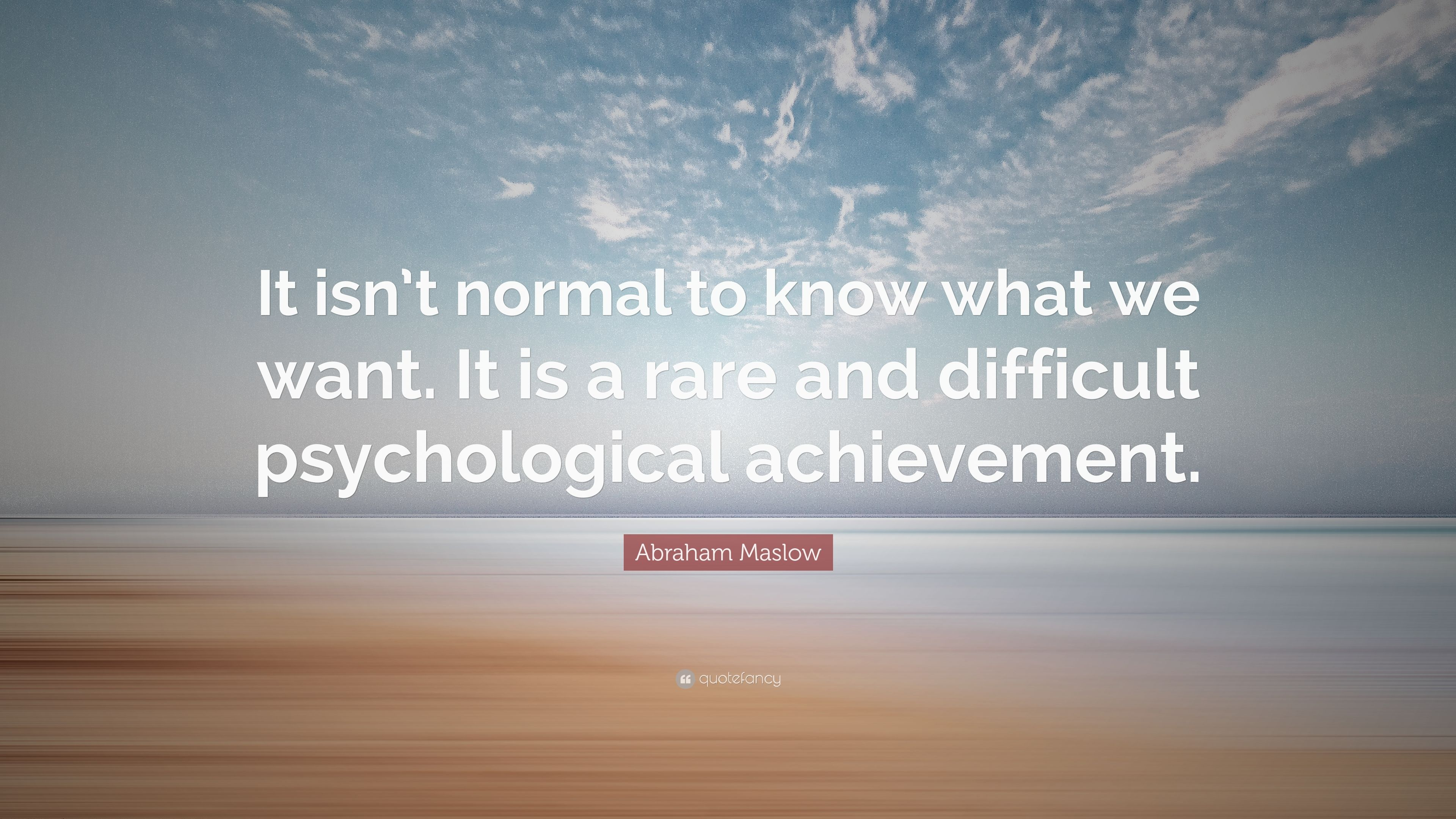abraham maslow the need to know and the fear of knowing Abraham maslow is one psychologist who studied these needs a great deal of maslow's work was devoted to how people got the best from themselves he researched productive, well-balanced and happy people.