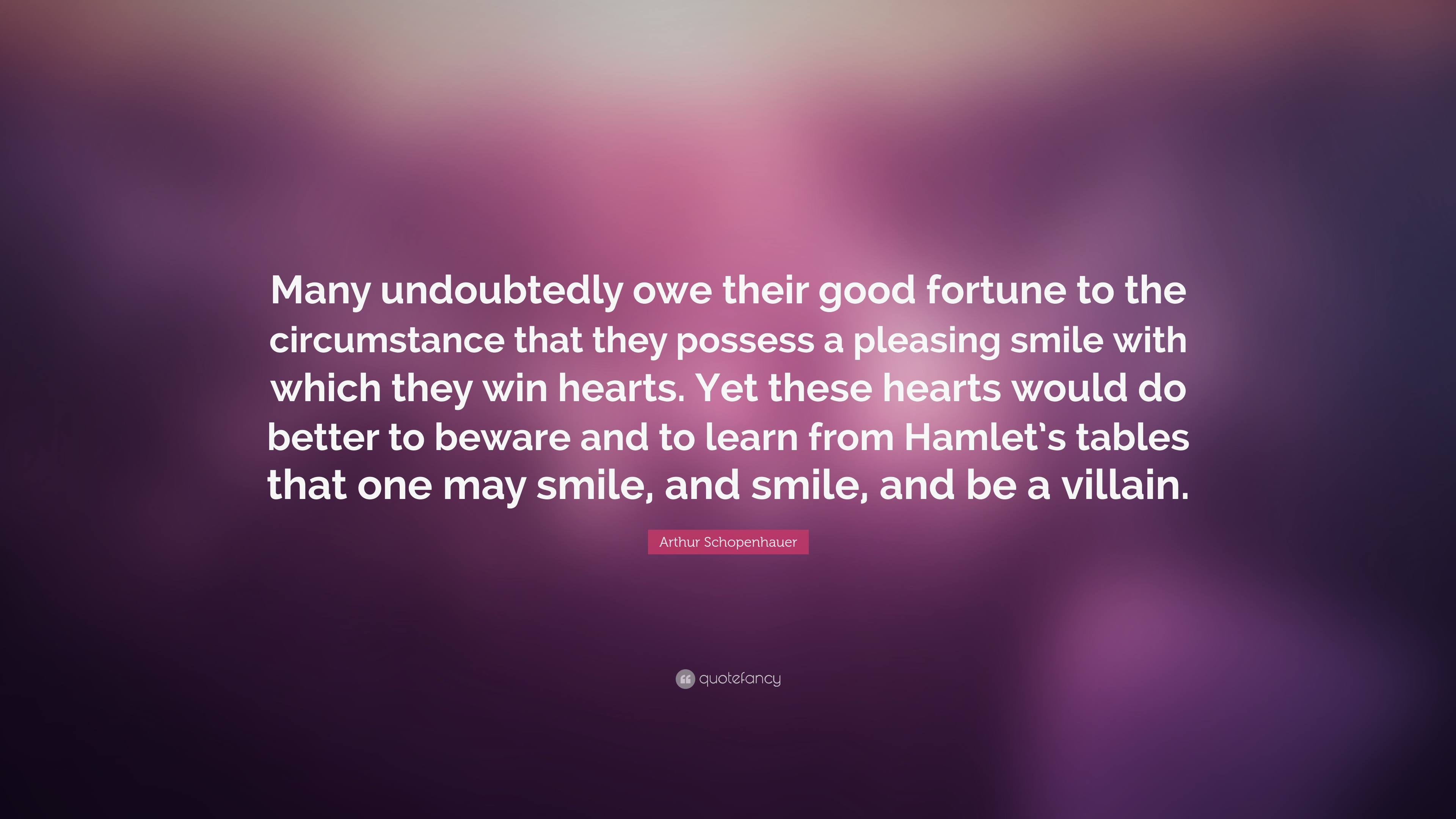 Arthur Schopenhauer Quote Many Undoubtedly Owe Their Good Fortune
