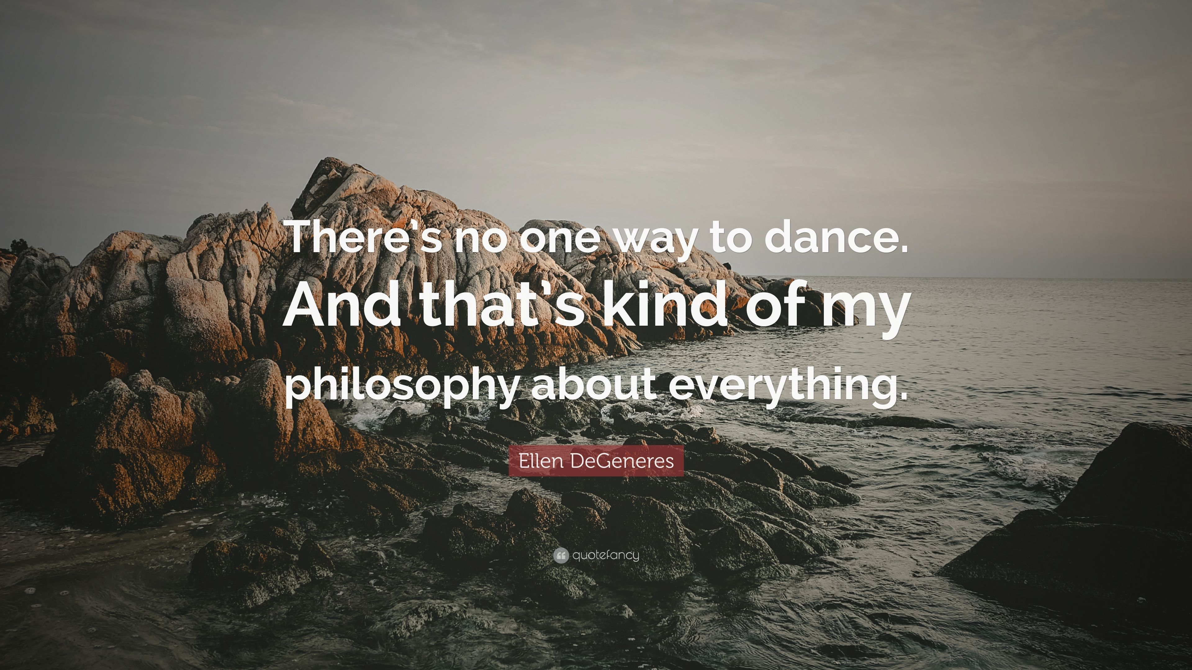 Ellen Degeneres Quote There S No One Way To Dance And That S Kind Of My Philosophy About Everything 12 Wallpapers Quotefancy