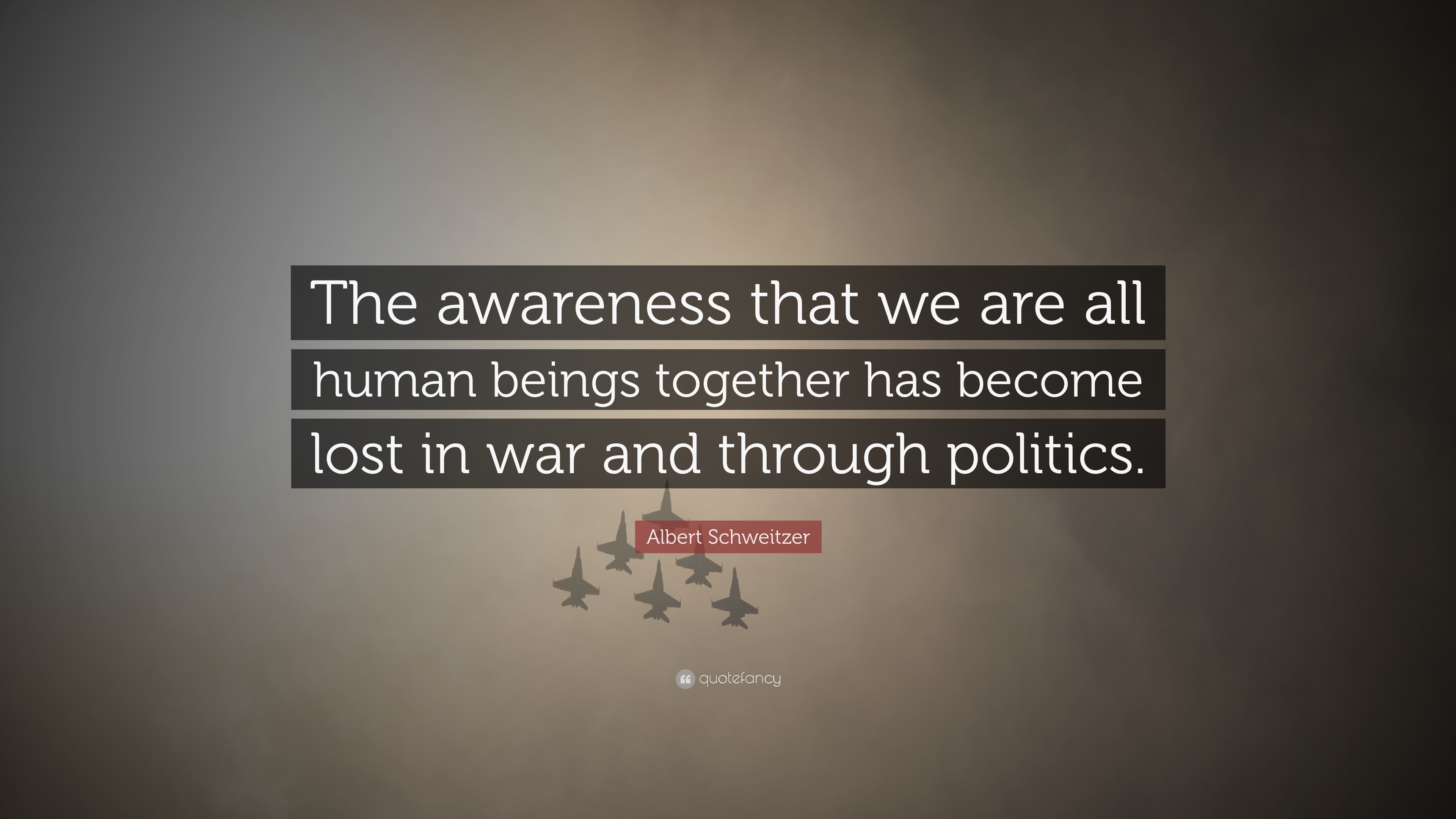 Albert Schweitzer Quote The Awareness That We Are All Human Beings