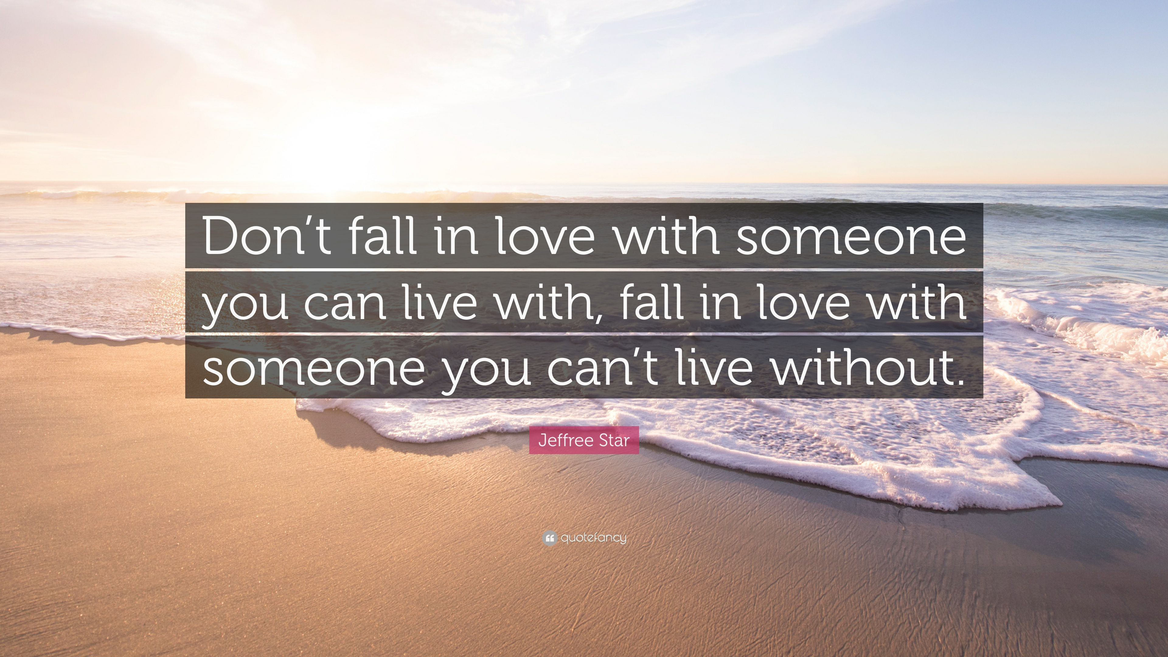 Jeffree Star Quote: Dont fall in love with someone you