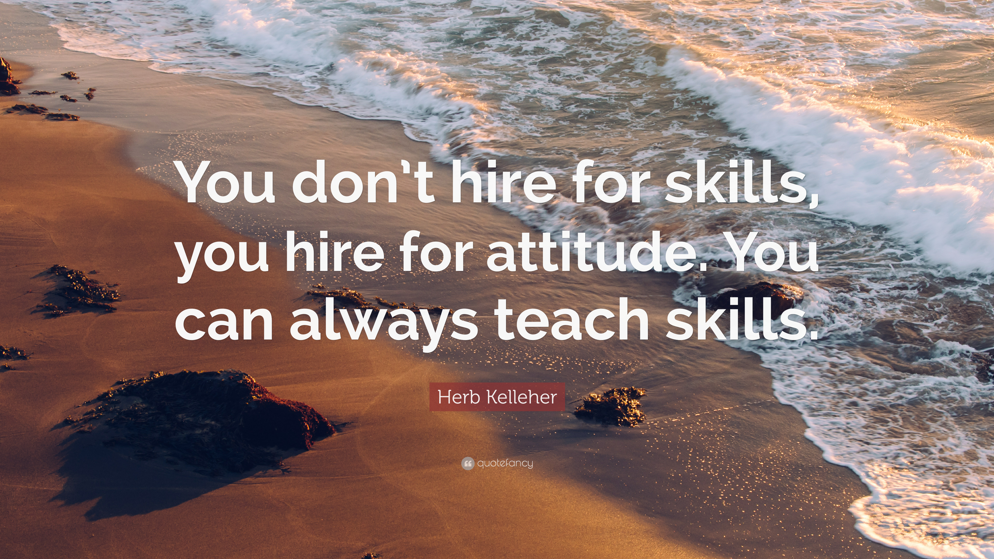 """We Are Hiring Quotes: Herb Kelleher Quote: """"You Don't Hire For Skills, You Hire"""