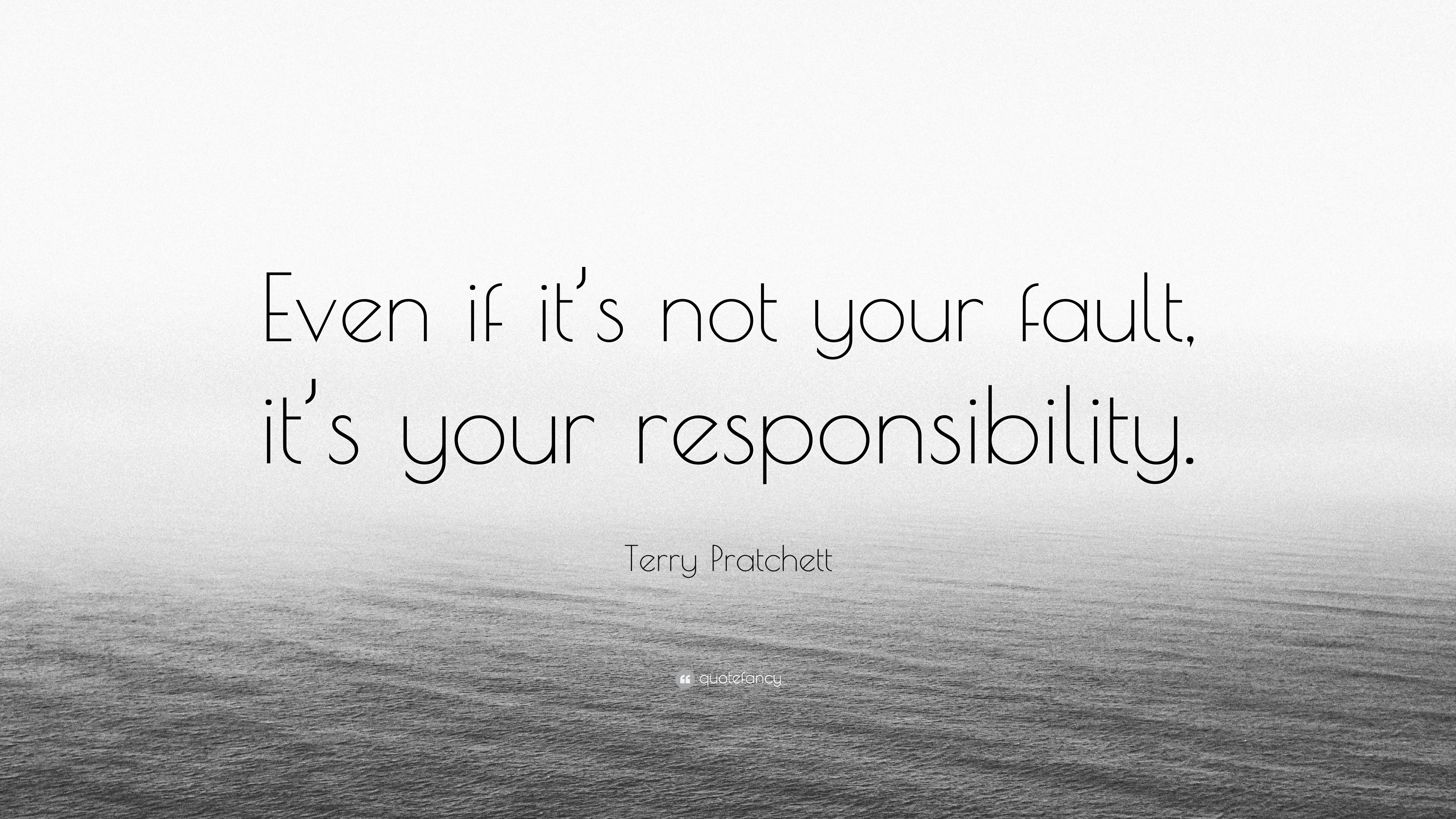 Terry Pratchett Quote Even If Its Not Your Fault Its Your