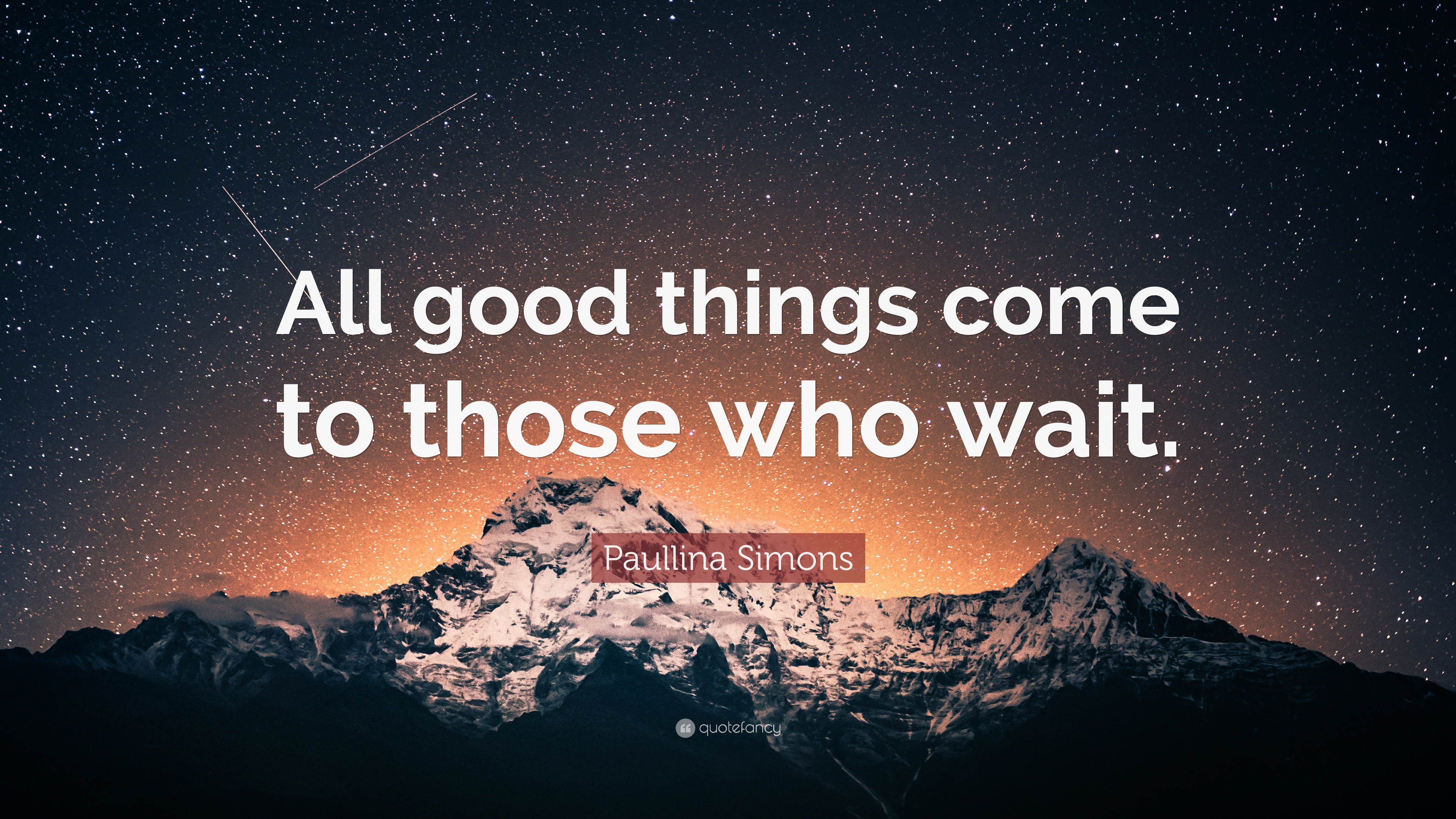 """Paullina Simons Quote: """"All Good Things Come To Those Who"""