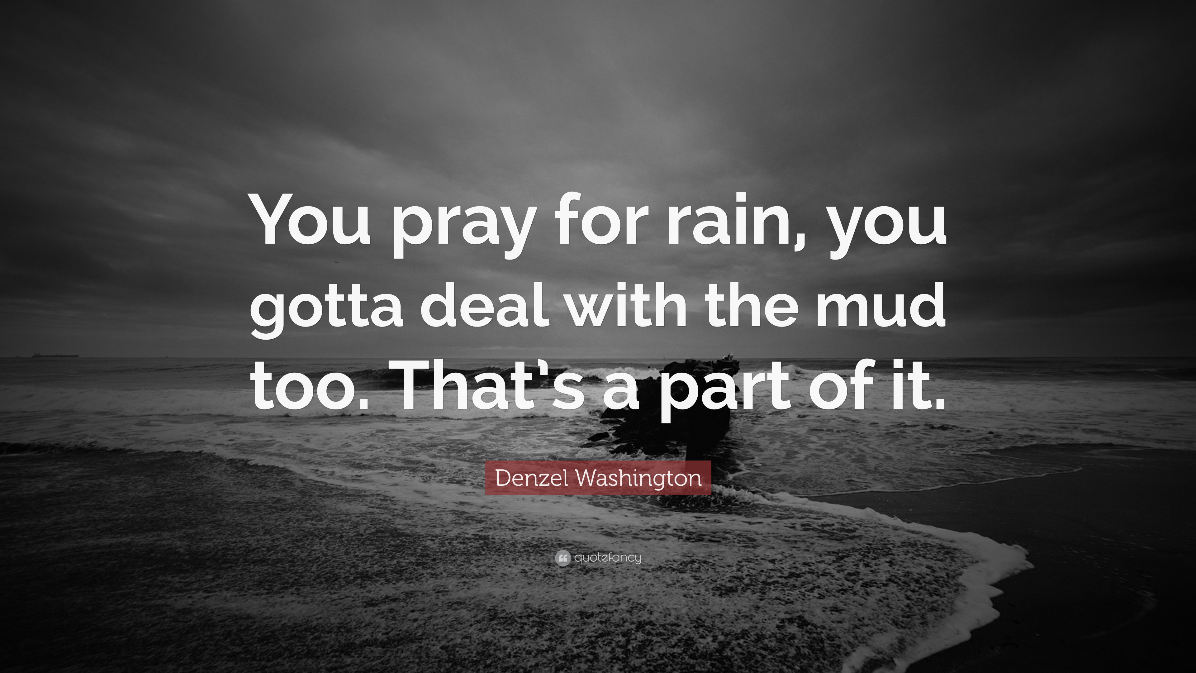 "Denzel Washington Quotes Denzel Washington Quote ""You Pray For Rain You Gotta Deal With"