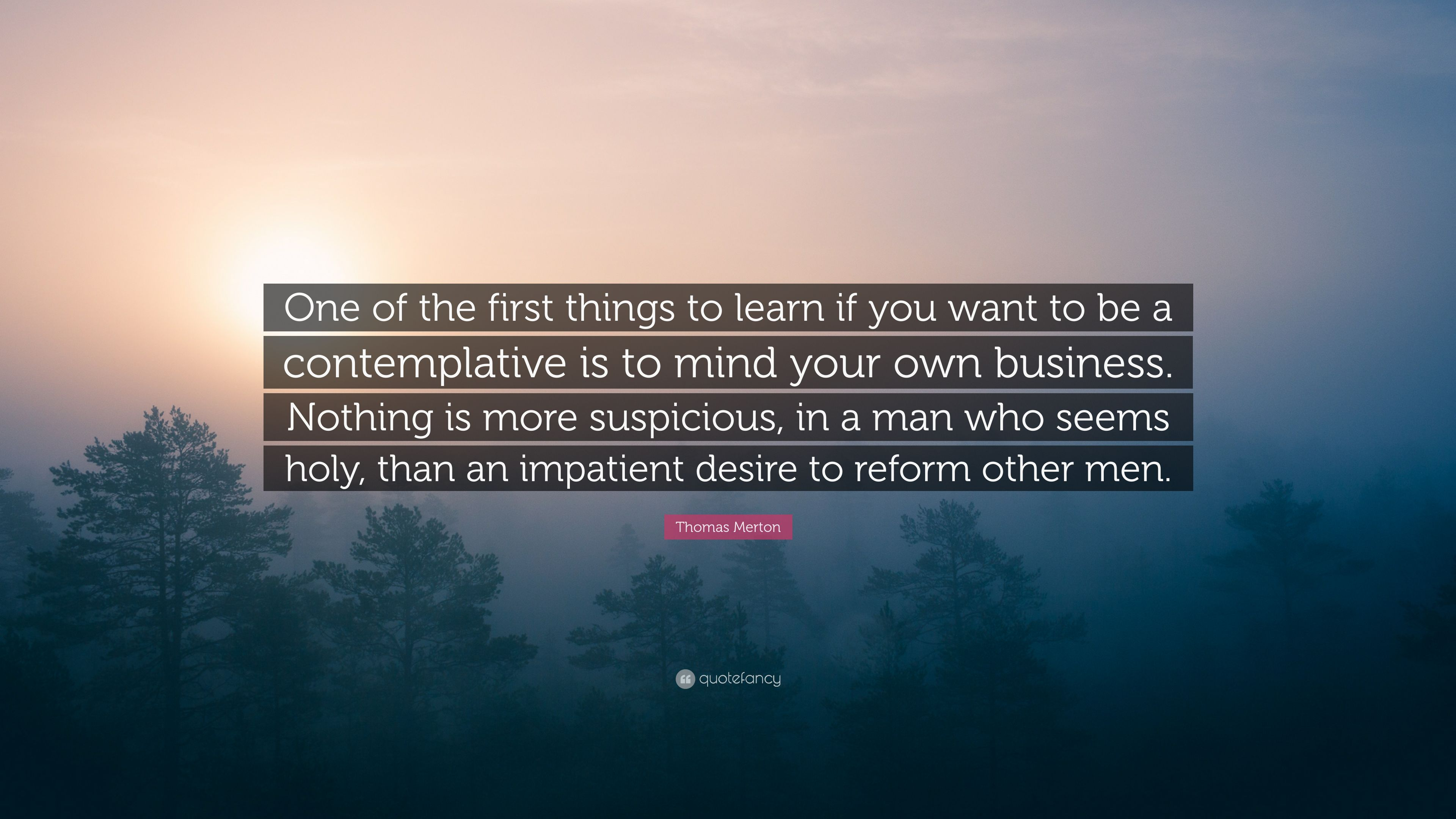 "Thomas Merton Quote: ""One Of The First Things To Learn If"