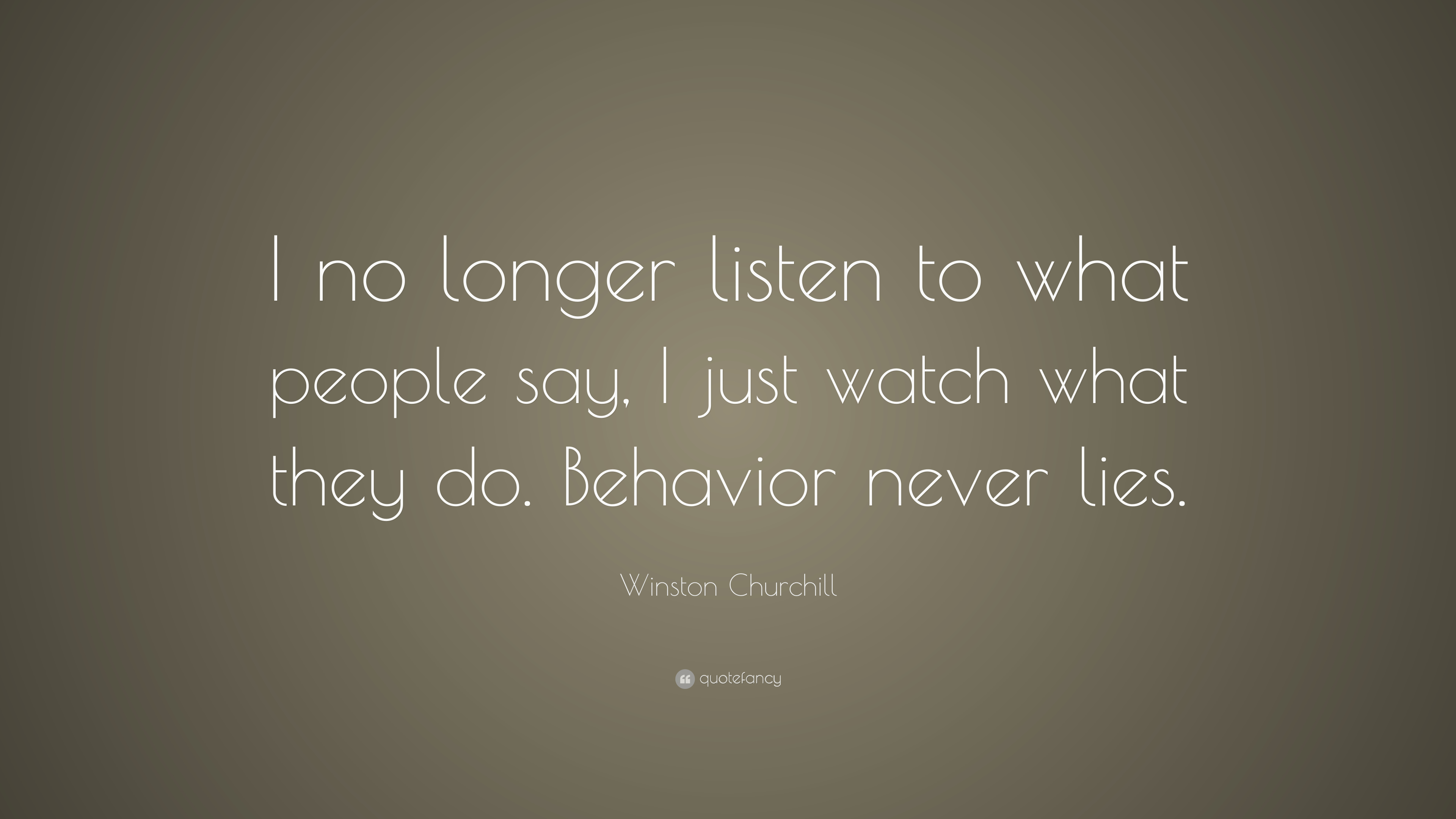 Winston Churchill Quote I No Longer Listen To What People Say I