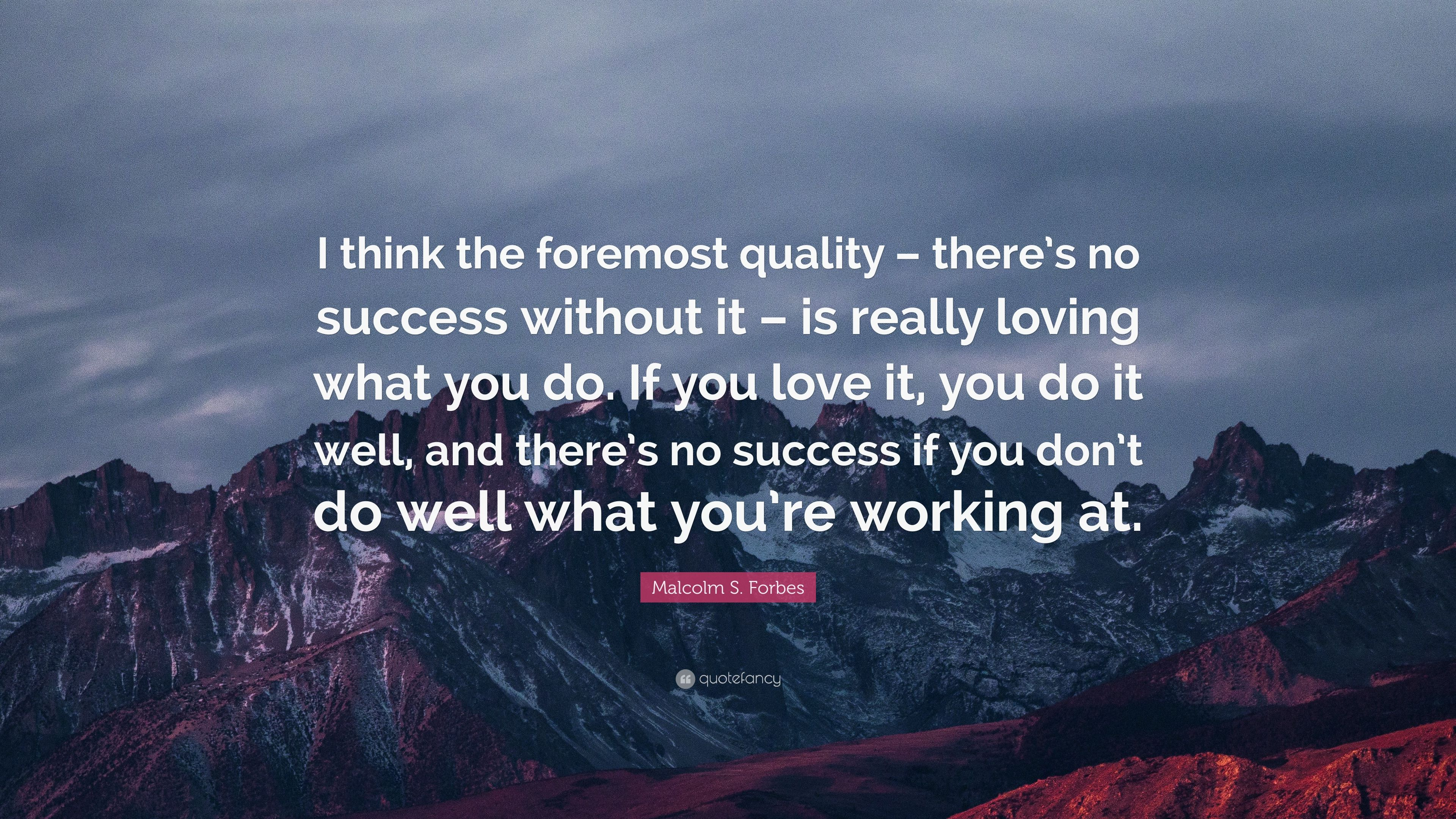 """Quotes About Loving What You Do Malcolm Sforbes Quote """"I Think The Foremost Quality  There's"""
