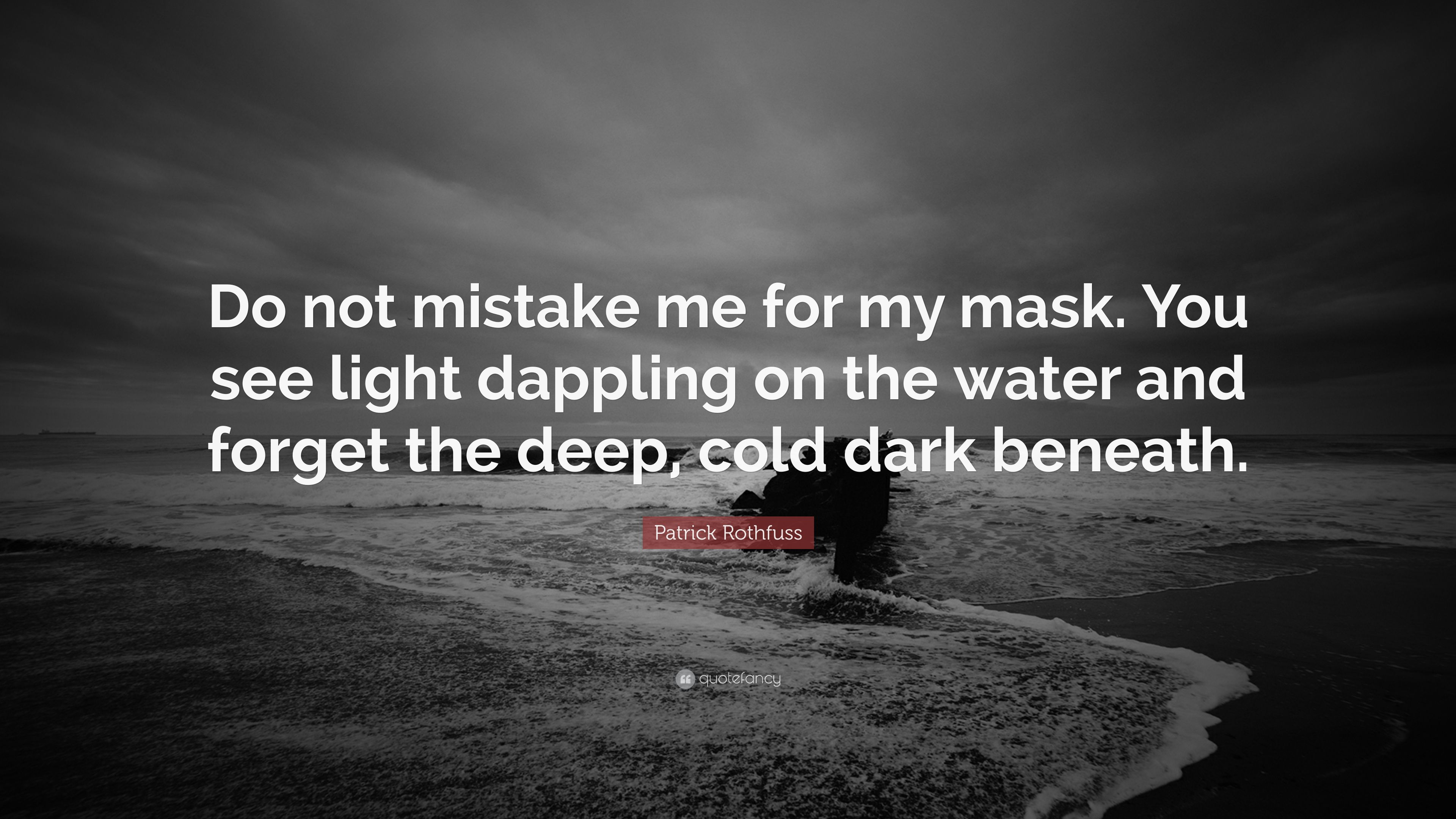 Patrick Rothfuss Quote Do Not Mistake Me For My Mask You See