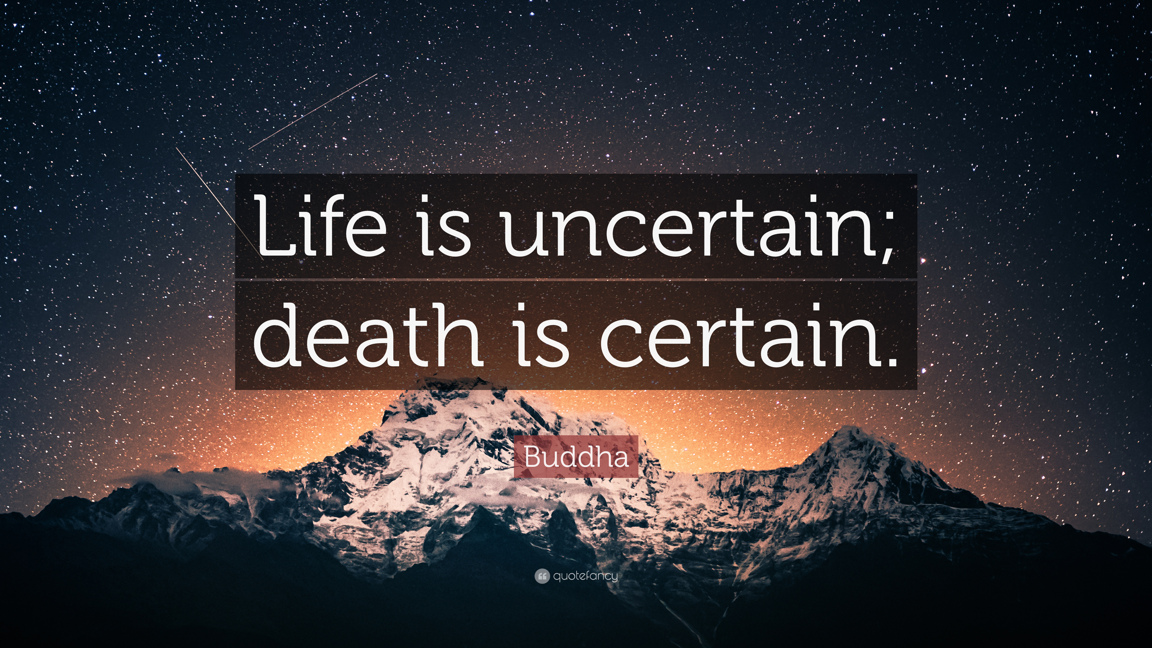 life is uncertain death is Uncertainty related concepts and fundamentals: agnosticism epistemology on certainty is a series of notes made by ludwig wittgenstein just prior to his death but there is assurance sufficient for the purposes of human life.