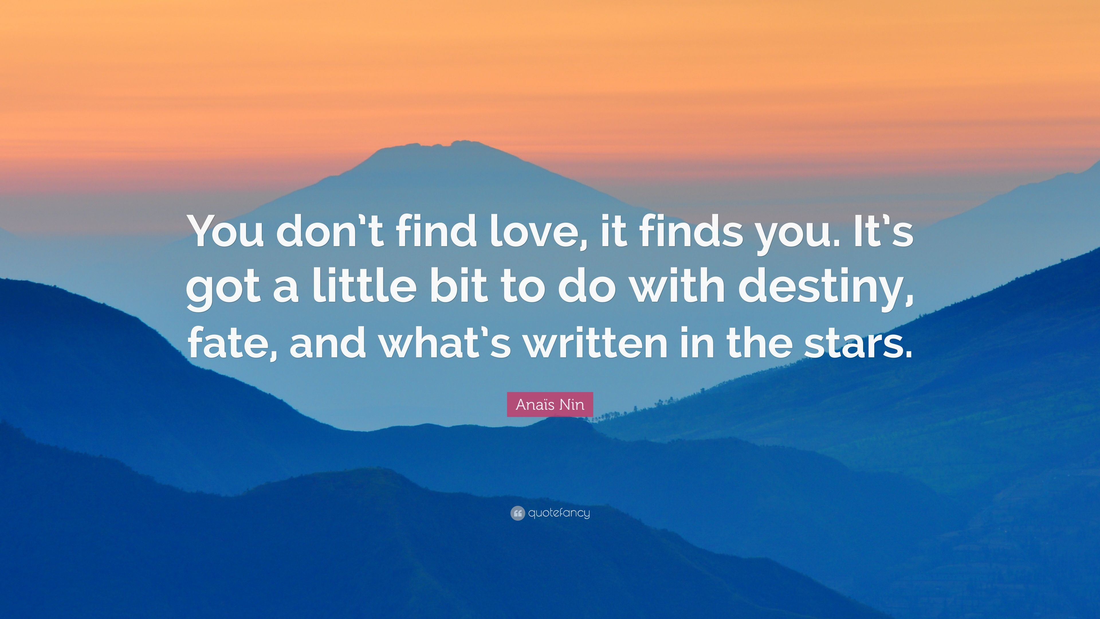 "Love Finds You Quote: Anaïs Nin Quote: ""You Don't Find Love, It Finds You. It's"