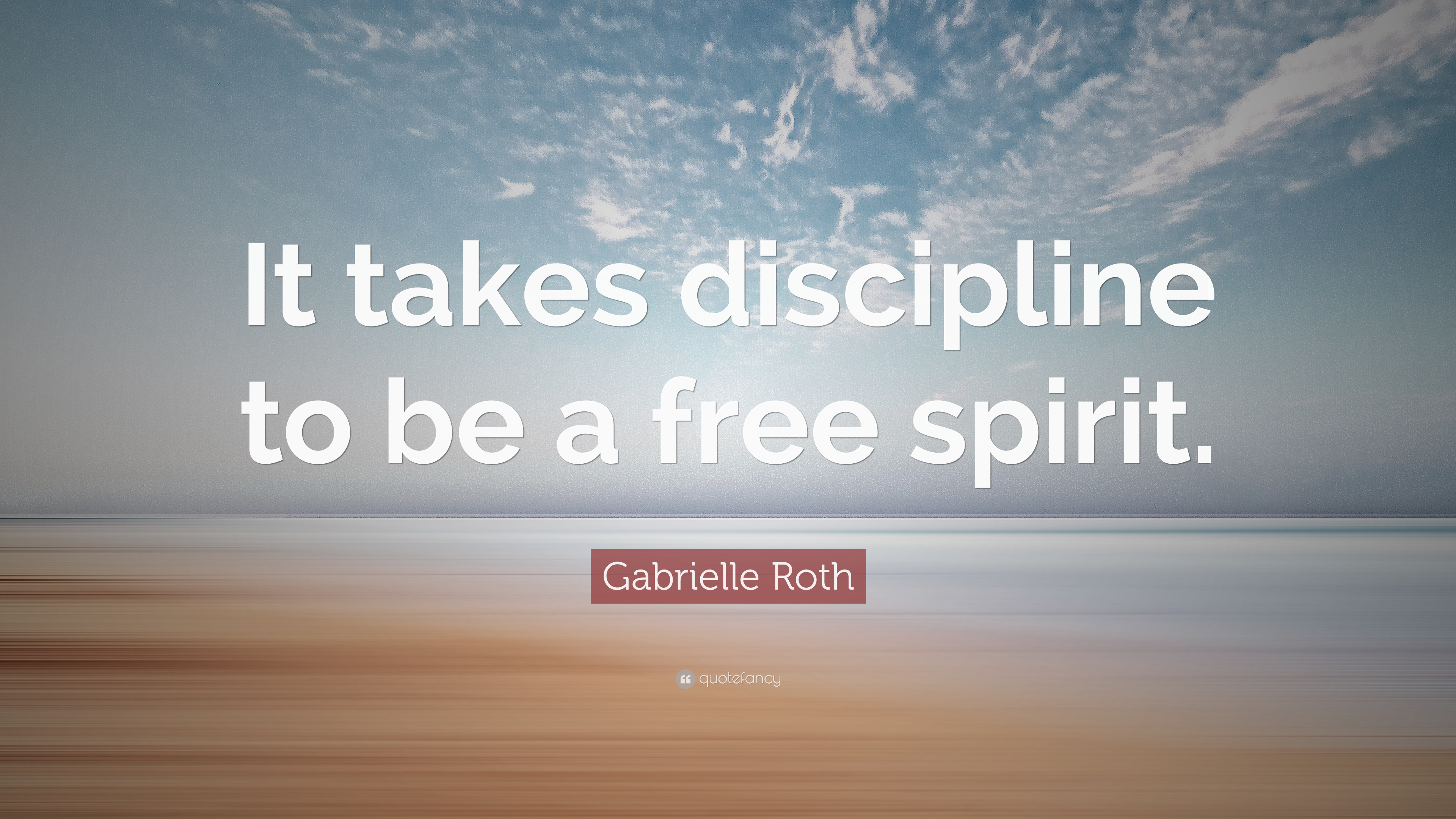 """Gabrielle Roth Quote: """"It takes discipline to be a free ..."""