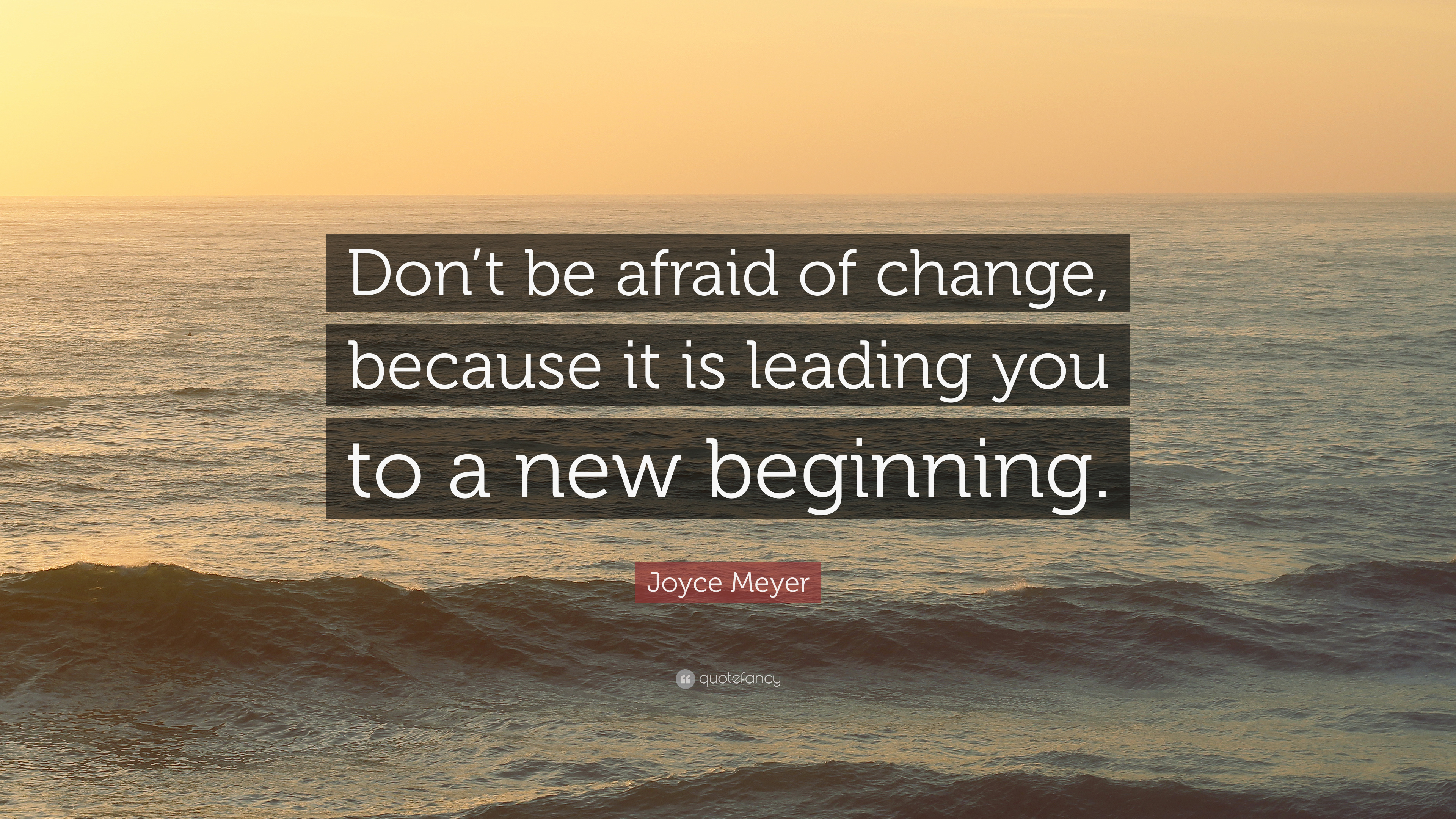 "Dont Be Afraid Of Change Quotes New Beginning Joyce Meyers: Joyce Meyer Quote: ""Don't Be Afraid Of Change, Because It"