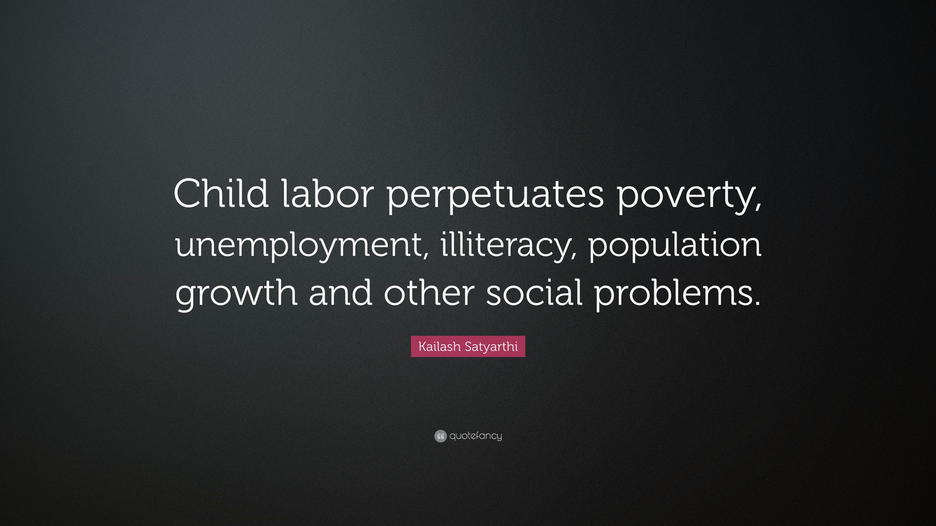 """Quote For Child Labor: Kailash Satyarthi Quote: """"Child Labor Perpetuates Poverty"""