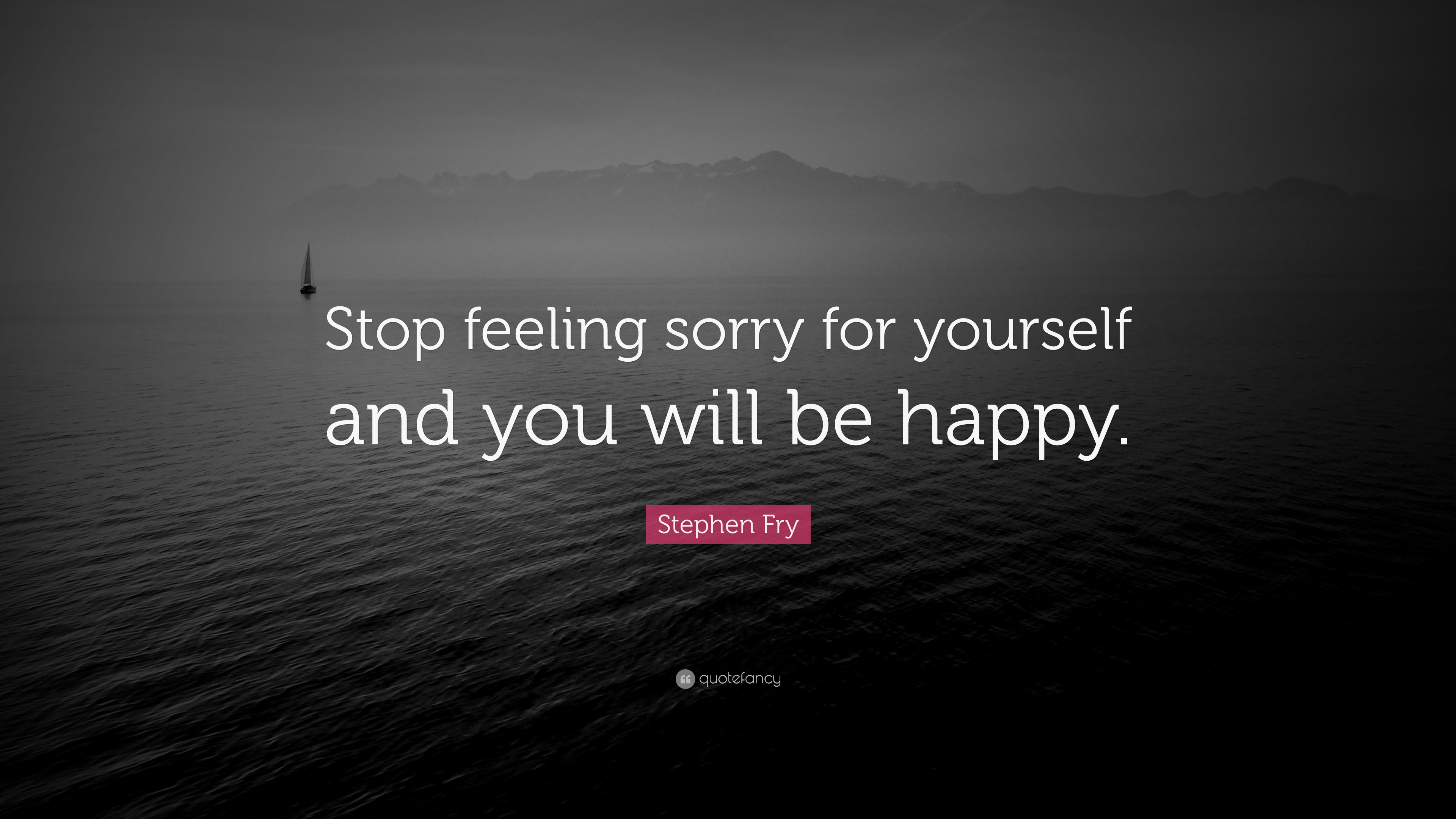 Stephen Fry Quote Stop Feeling Sorry For Yourself And You Will Be