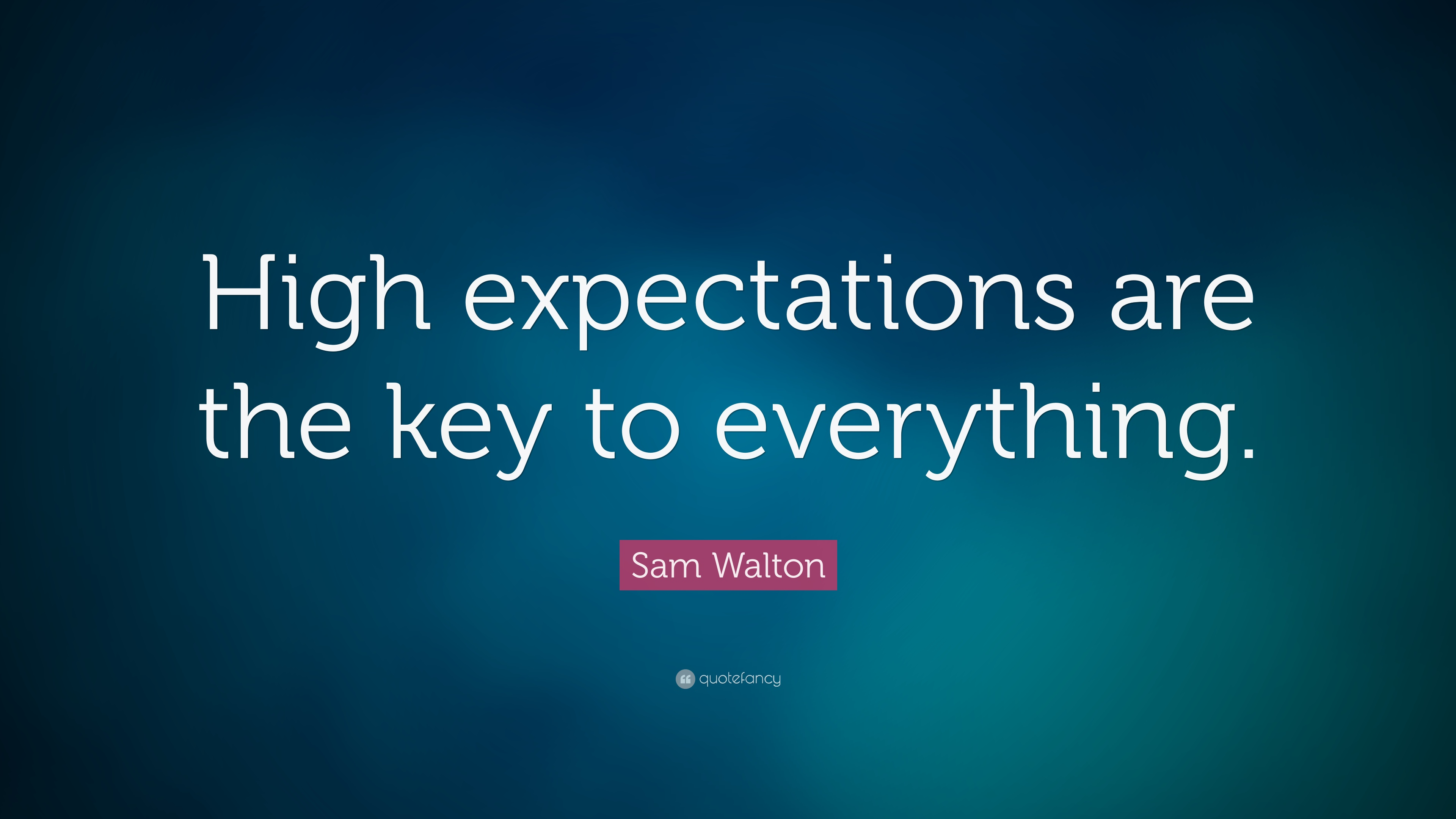 Sam Walton Quote High Expectations Are The Key To Everything 19