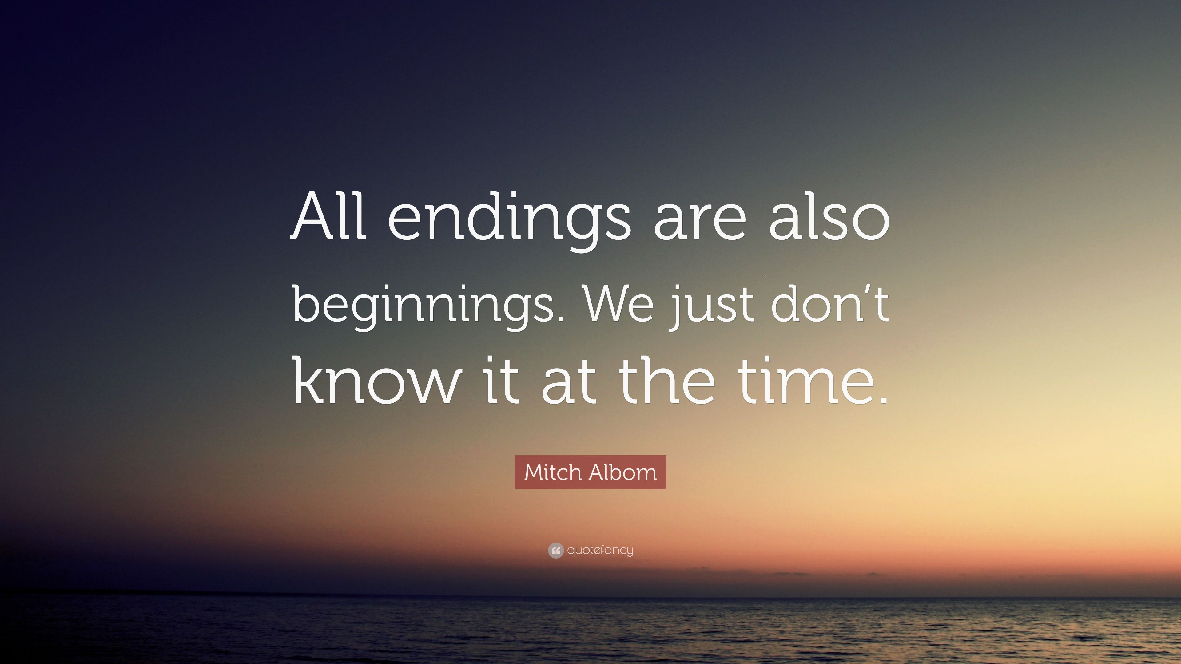 Awesome Mitch Albom Quote: U201cAll Endings Are Also Beginnings. We Just Donu0027t