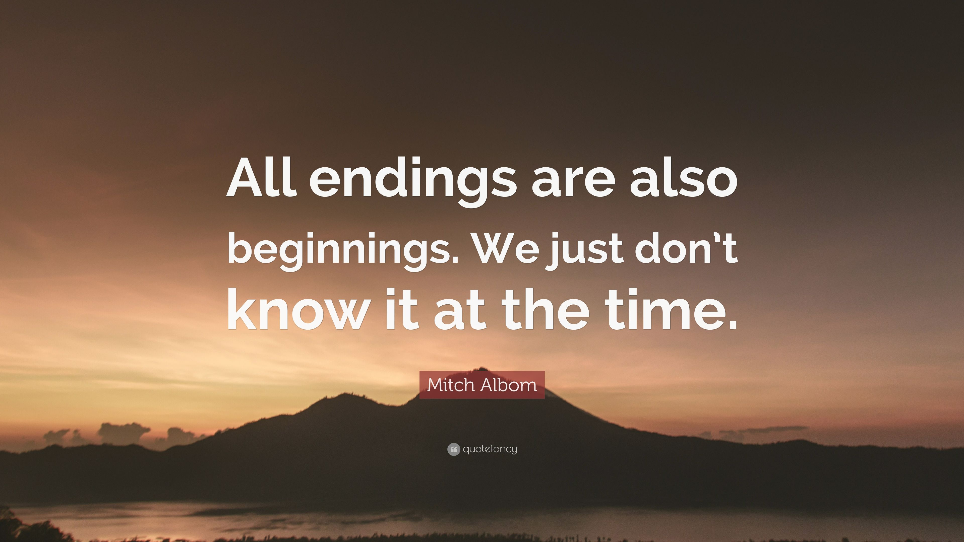 Great Mitch Albom Quote: U201cAll Endings Are Also Beginnings. We Just Donu0027t