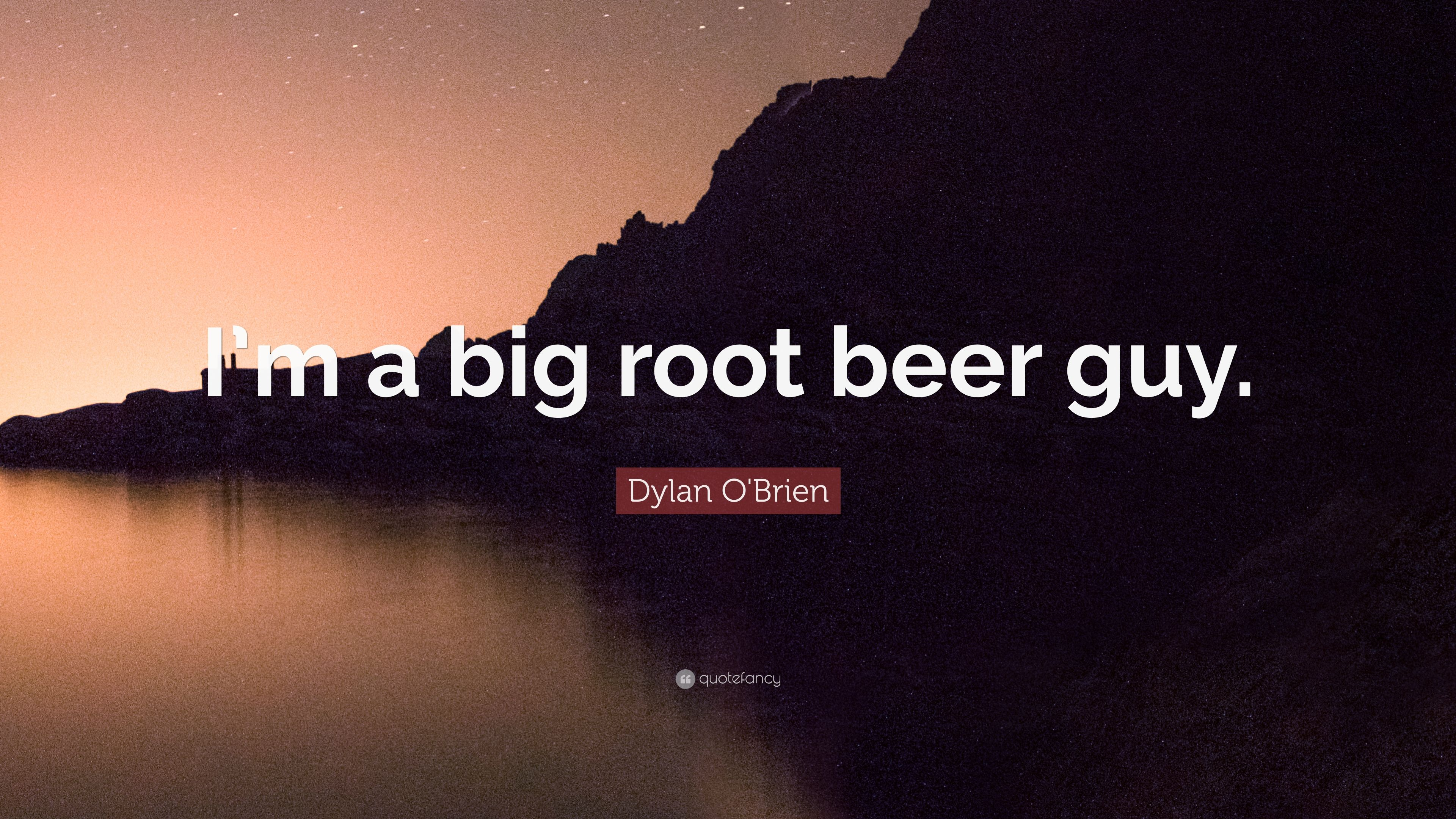 "Dylan O\'Brien Quote: ""I\'m a big root beer guy."" (12 ..."
