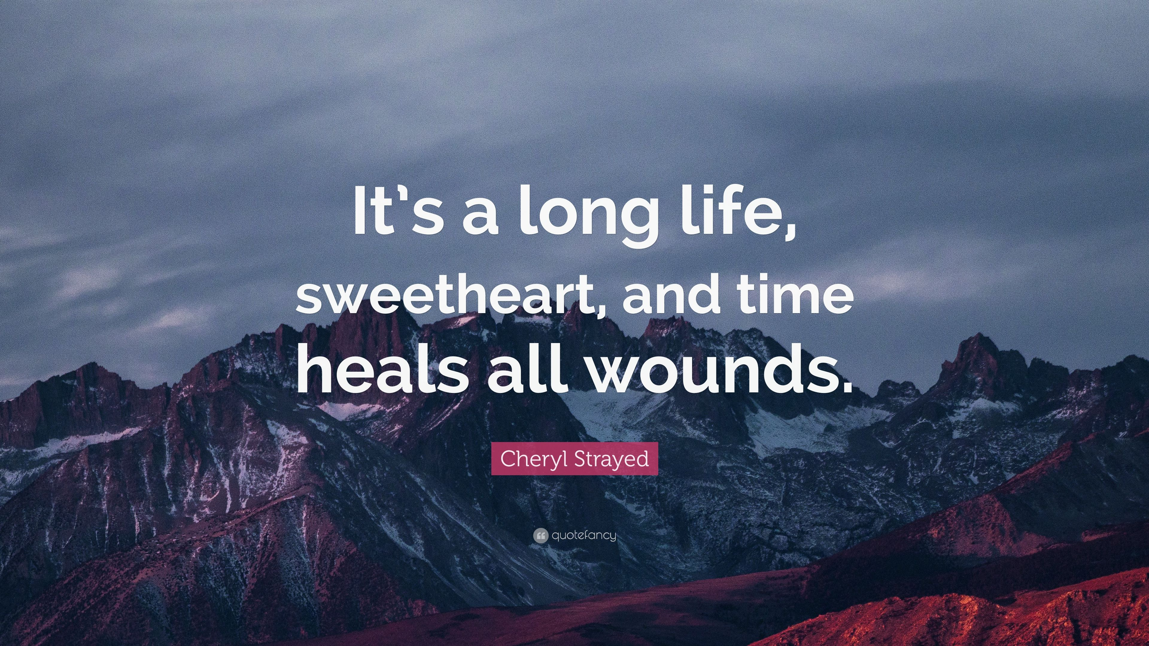 "Cheryl Strayed Quote: ""It's A Long Life, Sweetheart, And"