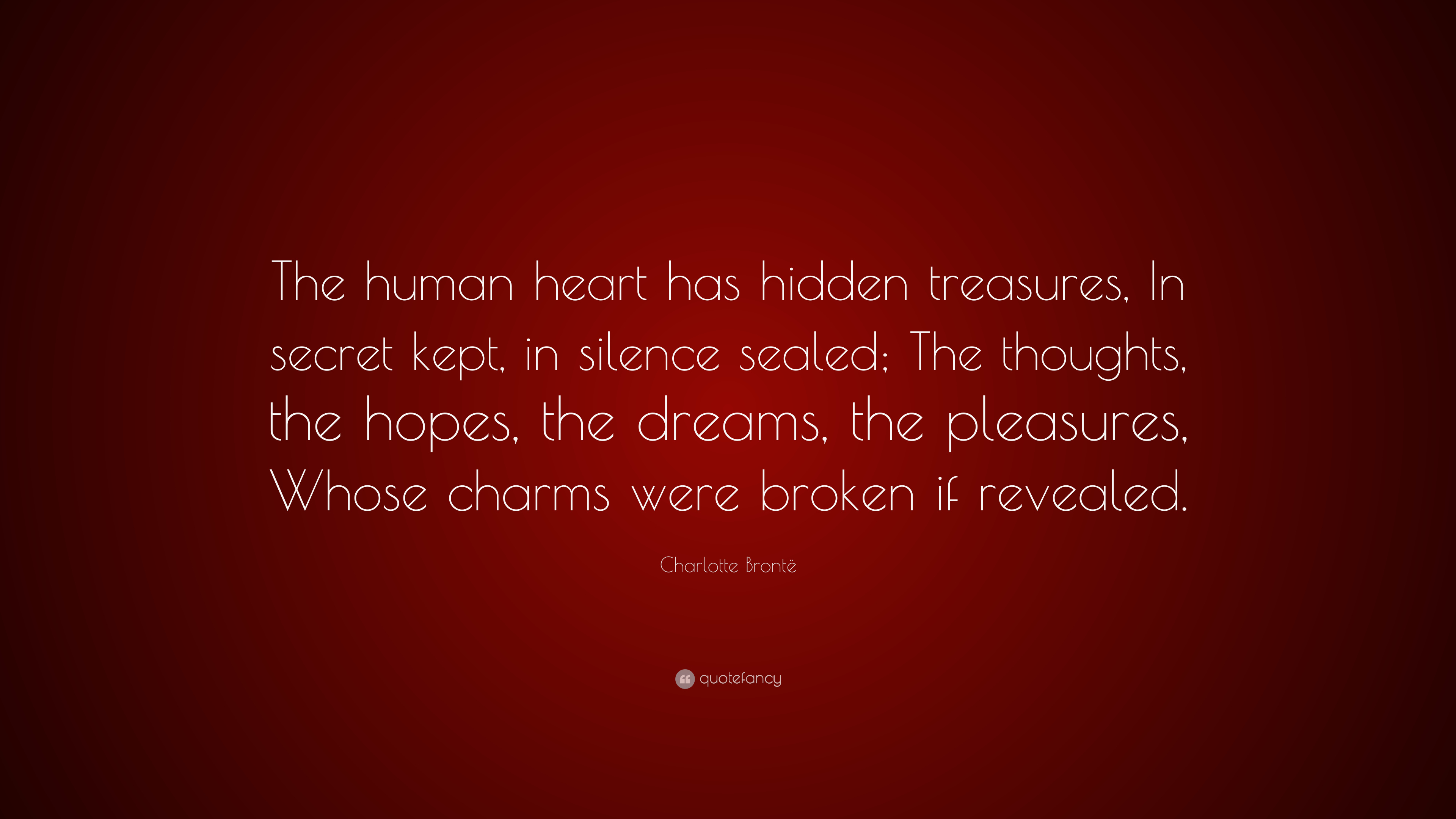 """Quotes About Secrets Being Revealed: Charlotte Brontë Quote: """"The Human Heart Has Hidden"""