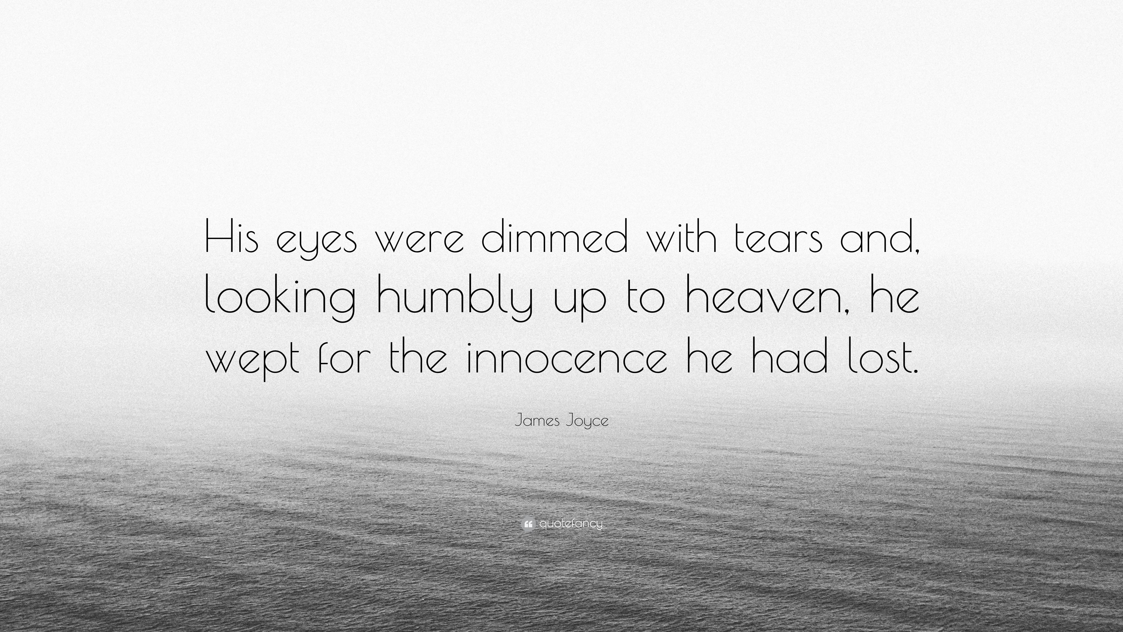 """James Joyce Quote: """"His Eyes Were Dimmed With Tears And"""
