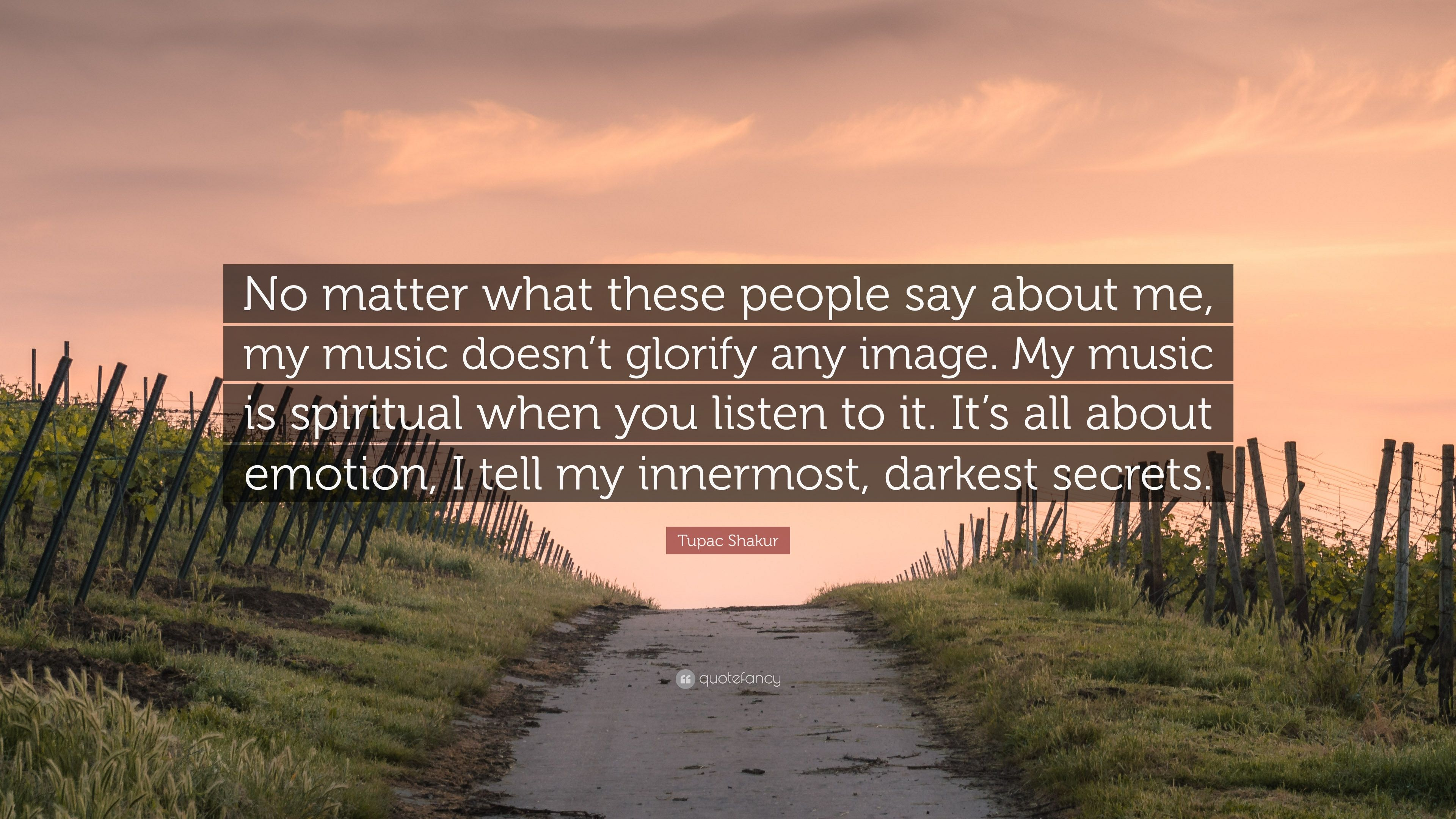 """No Matter What People Say Quotes: Tupac Shakur Quote: """"No Matter What These People Say About"""
