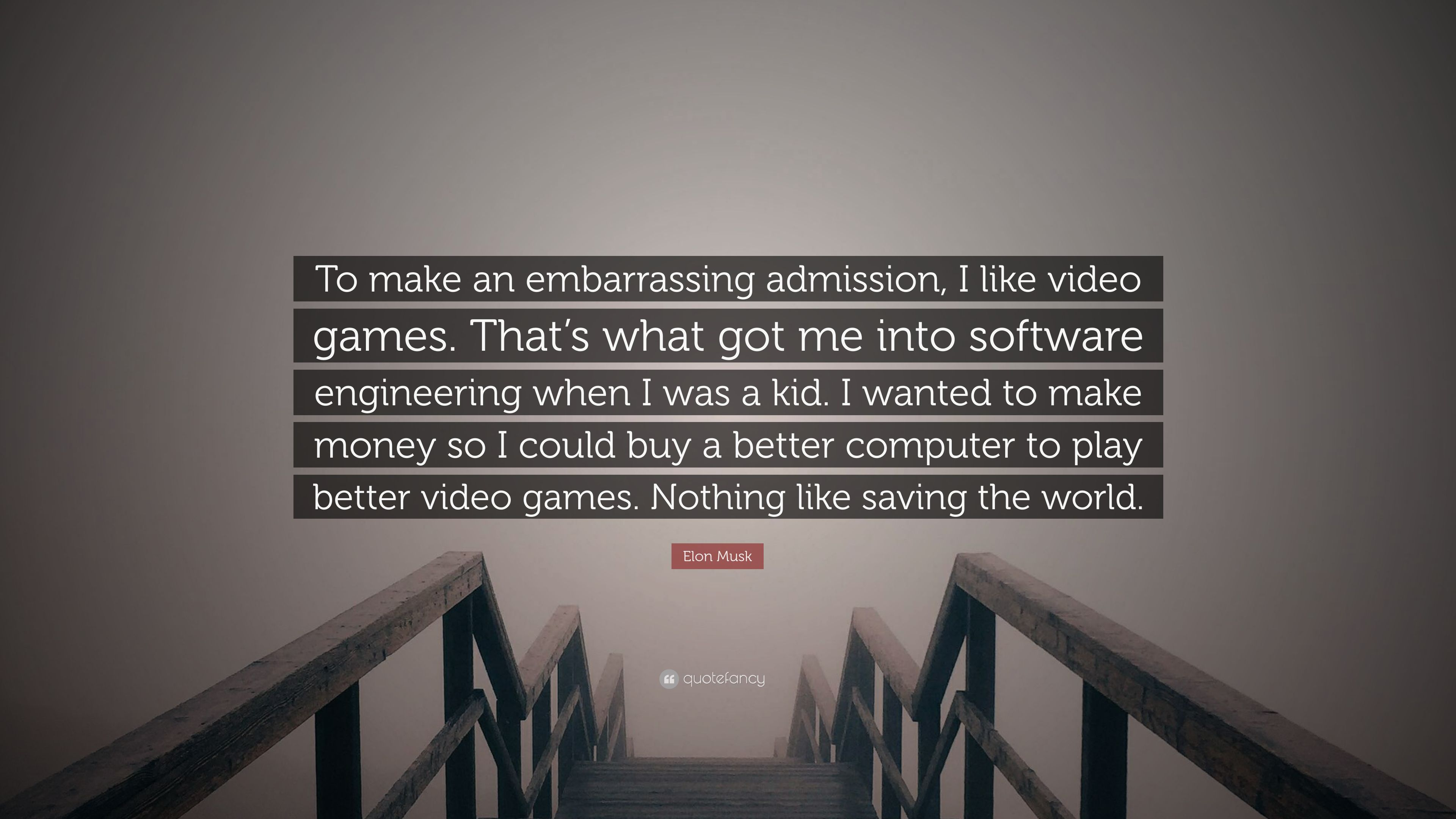 """Elon Musk Quote """"To make an embarrassing admission I like video"""