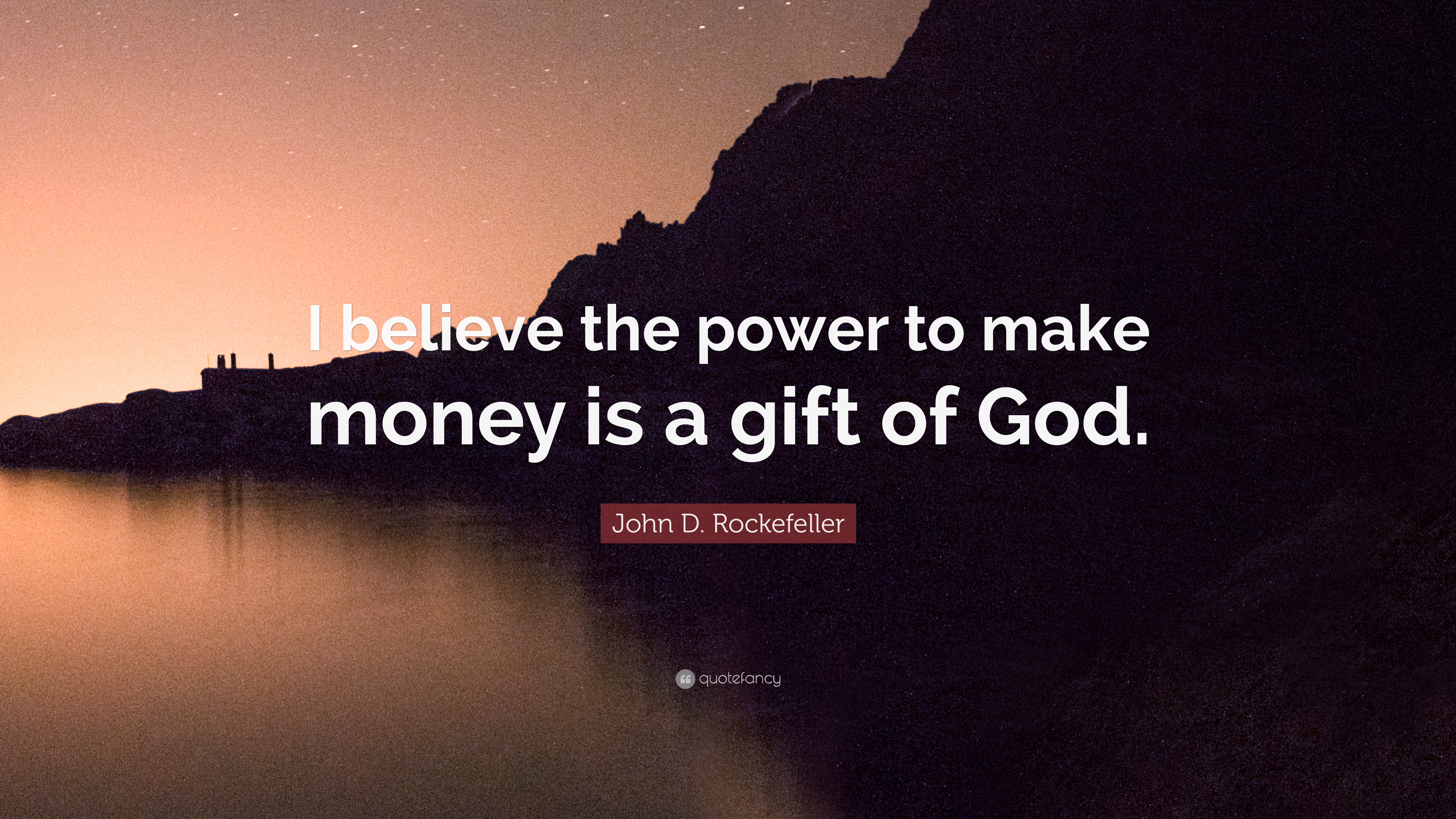 John D Rockefeller Quote I Believe The Power To Make Money Is A