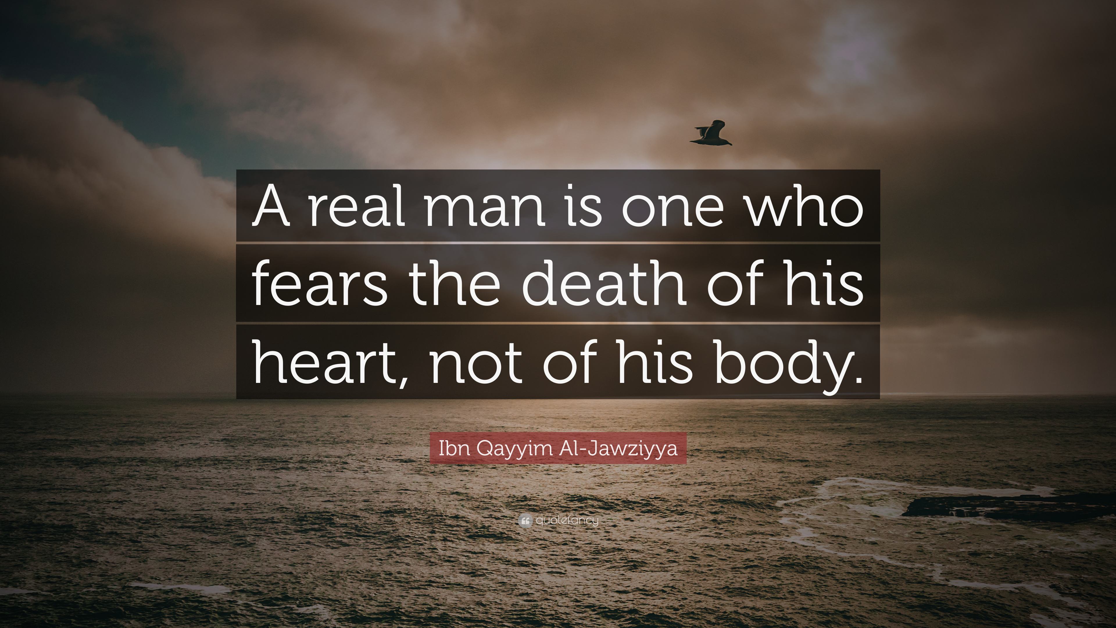 "Ibn Qayyim Al-Jawziyya Quote: ""A real man is one who fears ..."