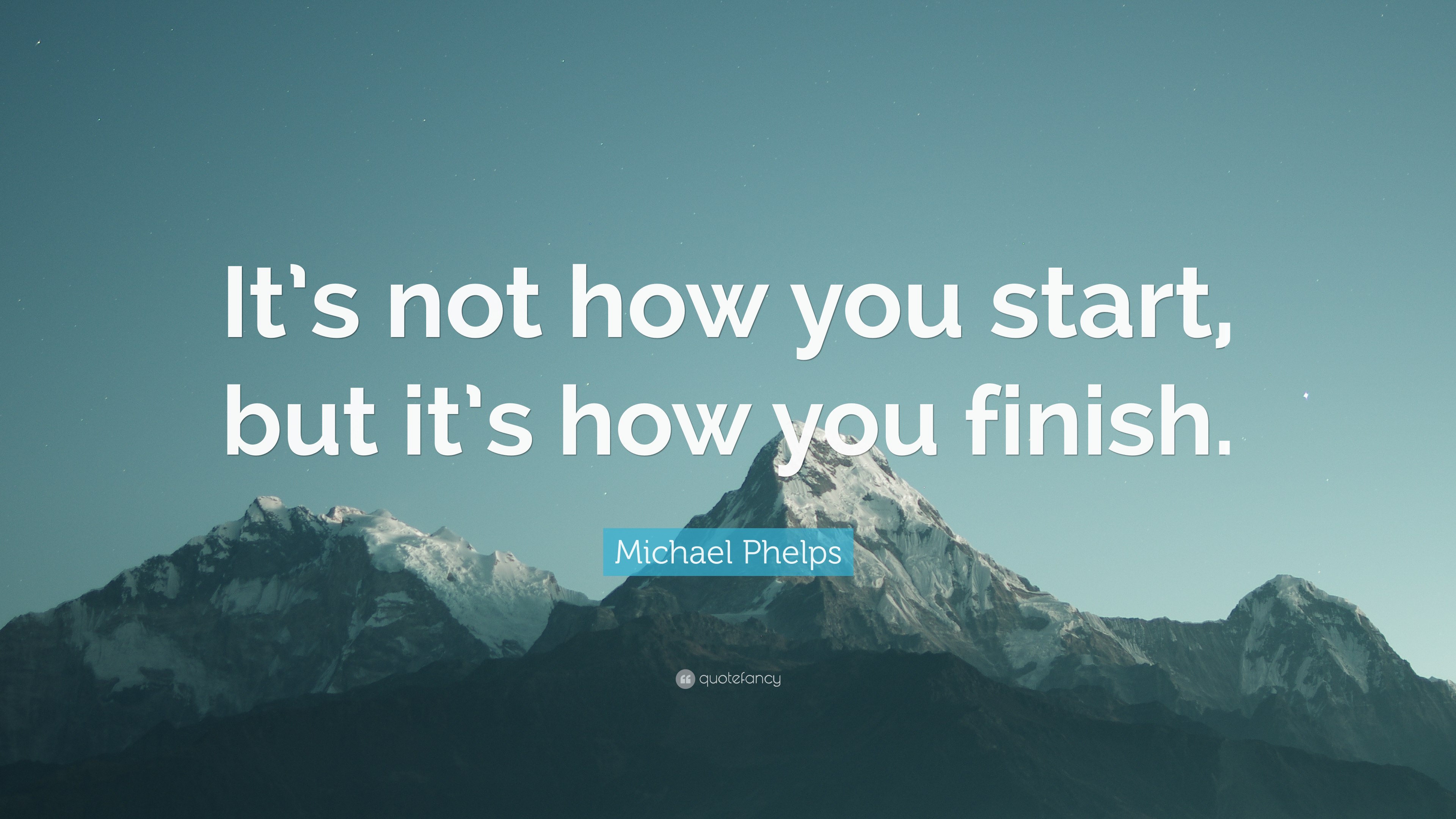 Michael Phelps Quote Its Not How You Start But Its How You